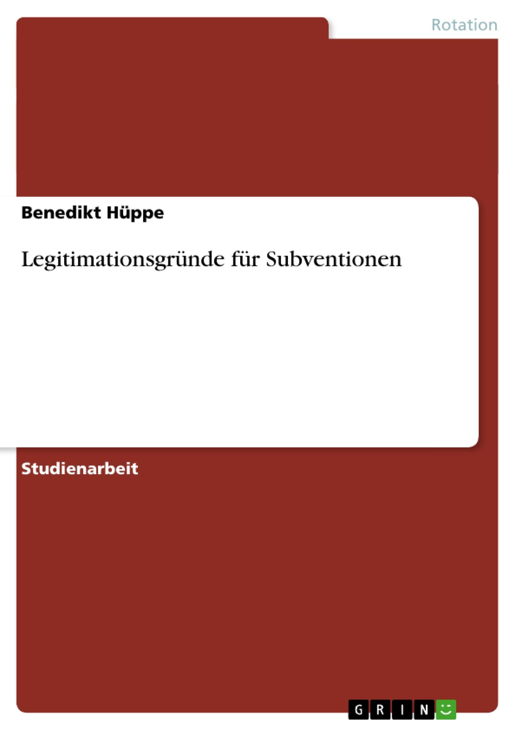 Titel: Legitimationsgründe für Subventionen