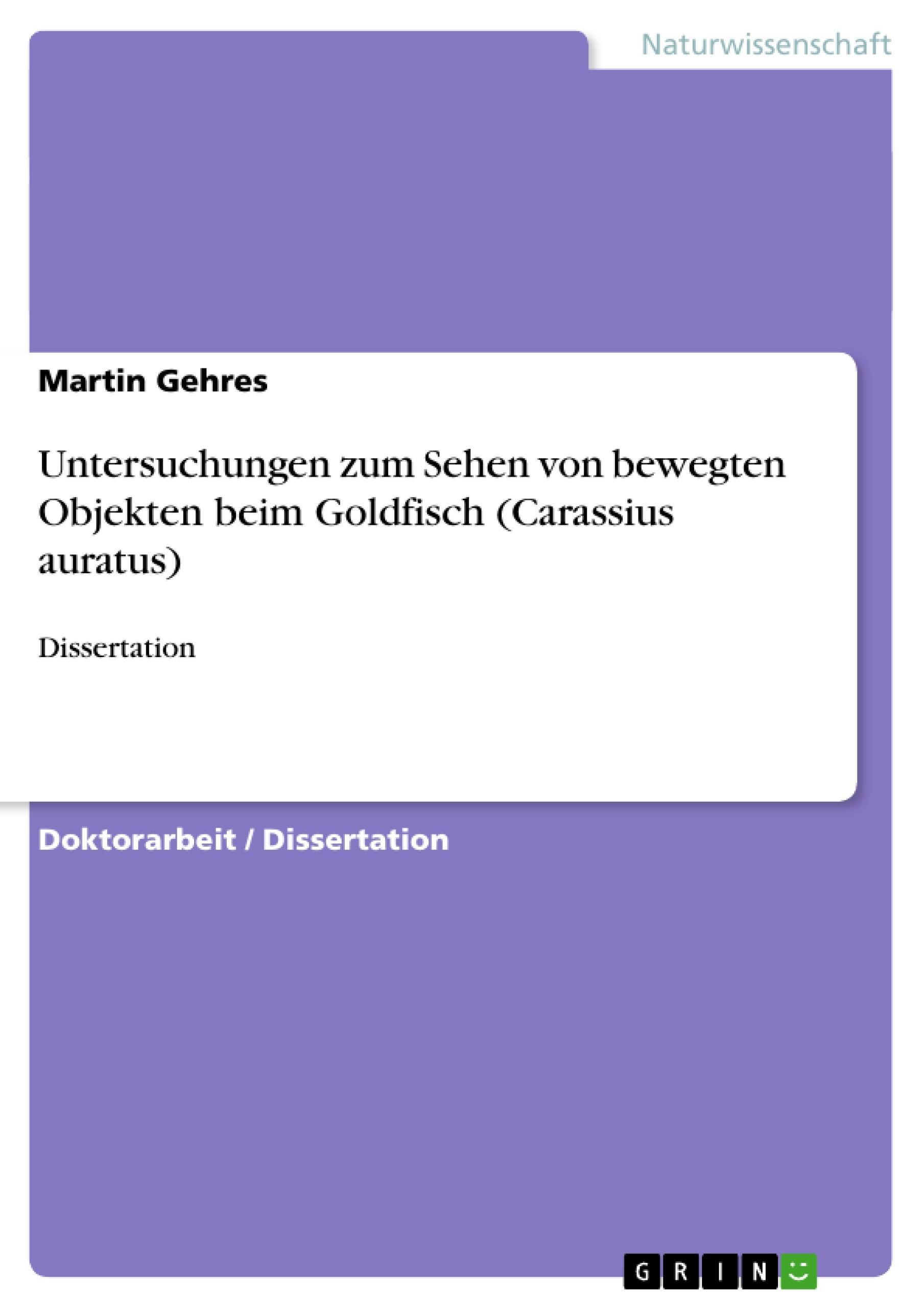 Titel: Untersuchungen zum Sehen von bewegten Objekten beim Goldfisch (Carassius auratus)