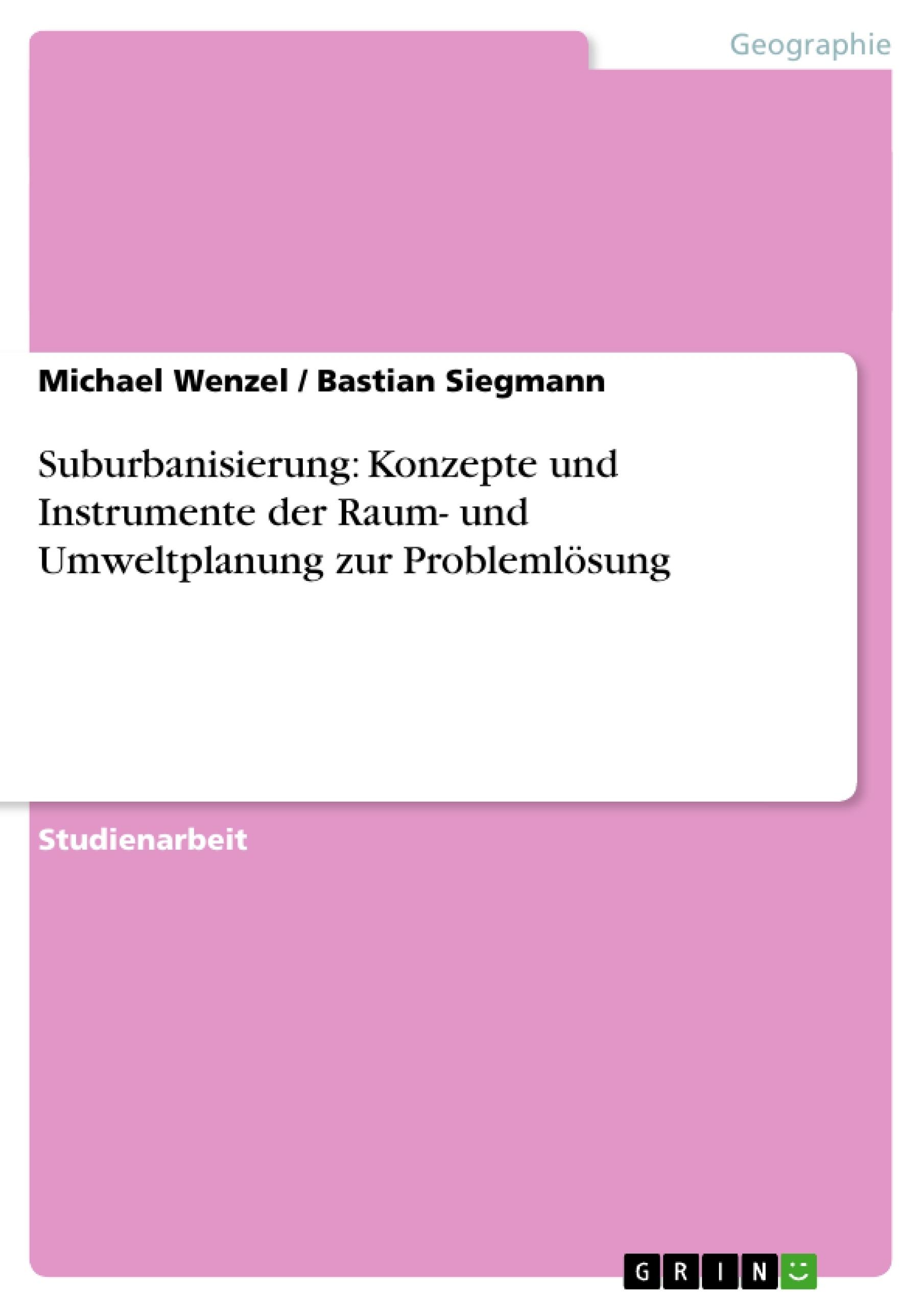Titel: Suburbanisierung: Konzepte und Instrumente der Raum- und Umweltplanung zur Problemlösung