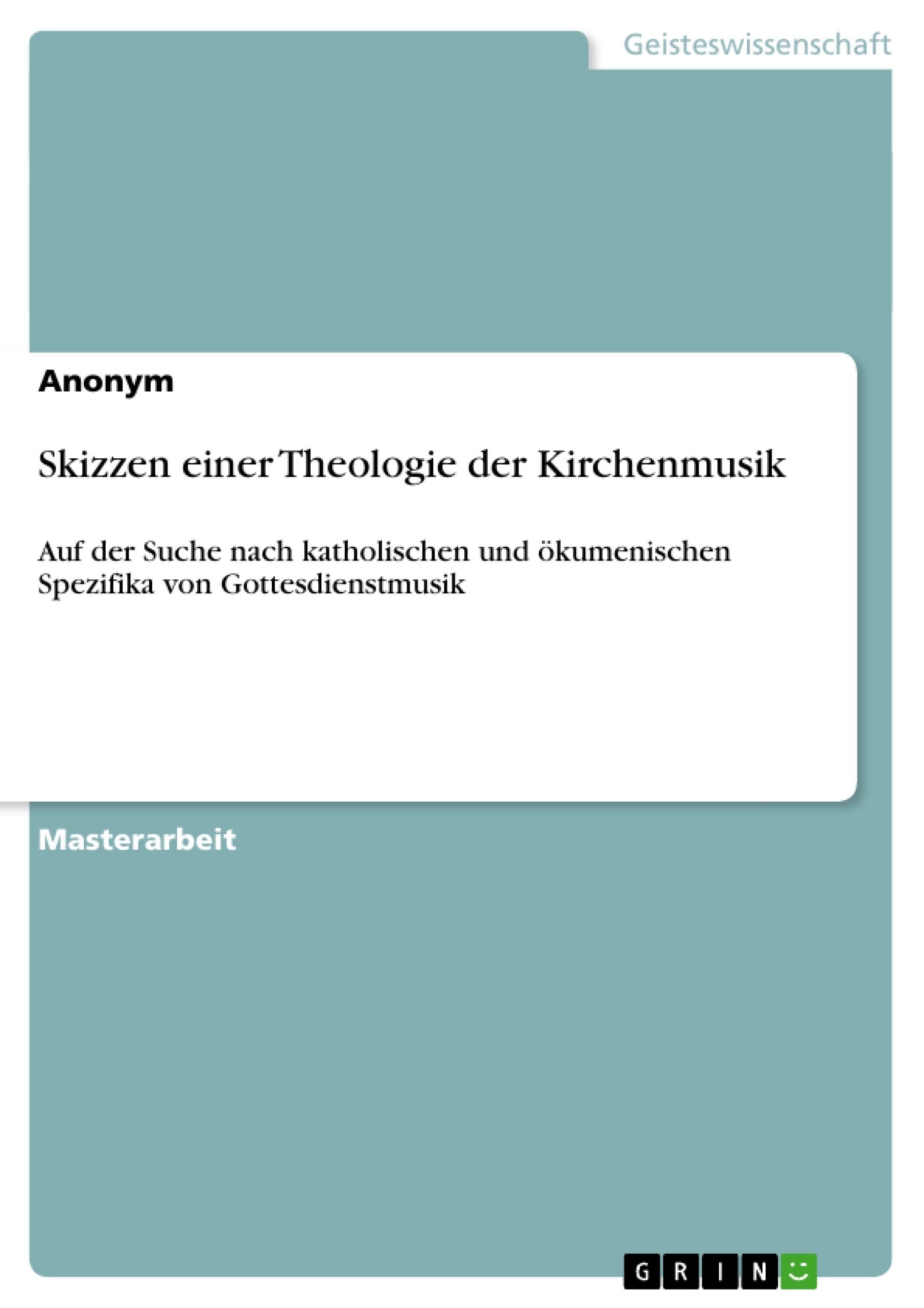 Titel: Skizzen einer Theologie der Kirchenmusik