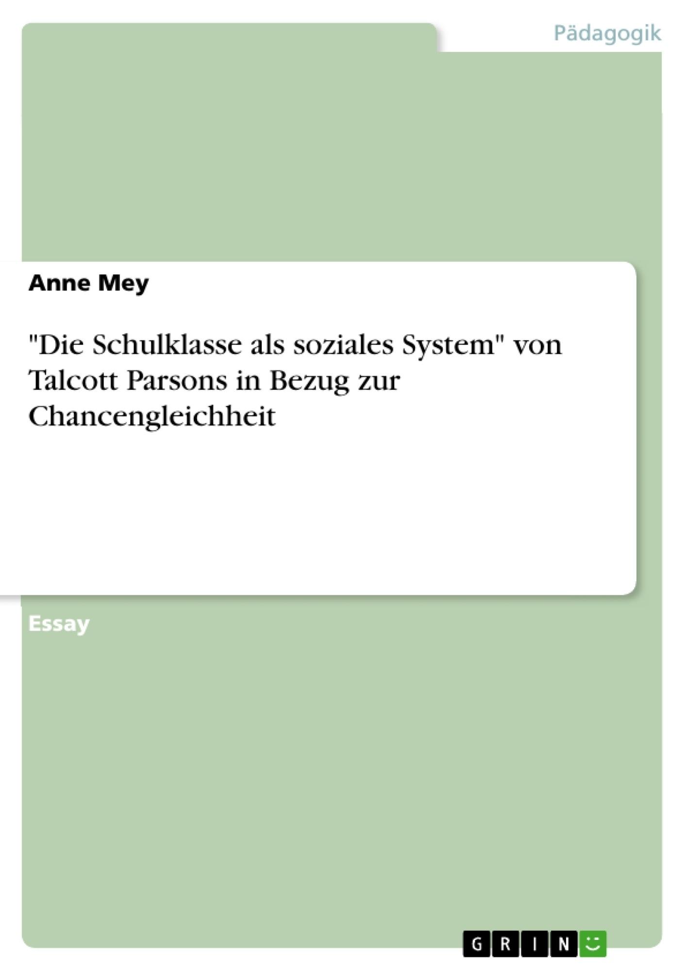 """Titel: """"Die Schulklasse als soziales System"""" von Talcott Parsons in Bezug zur Chancengleichheit"""
