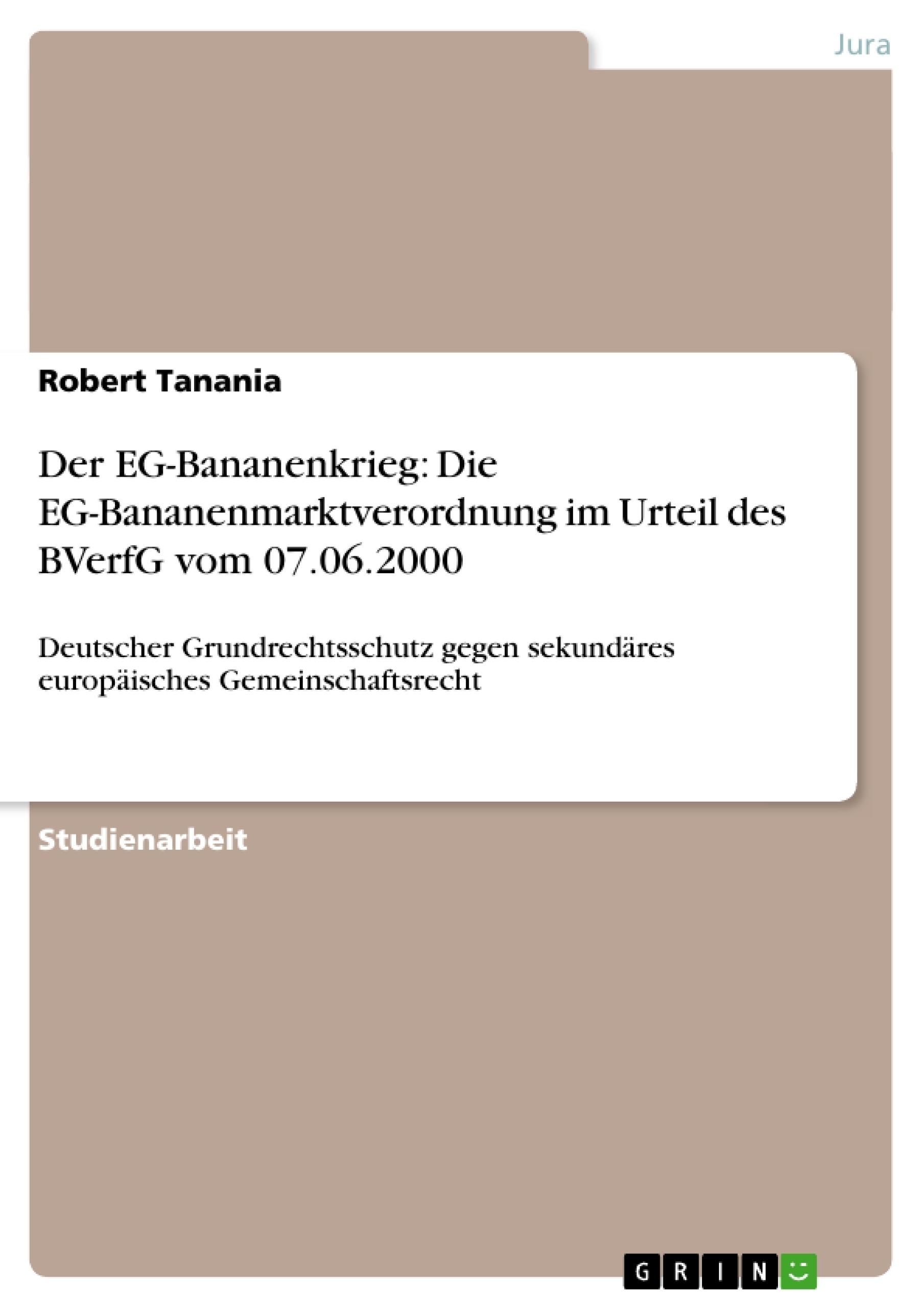 Titel: Der EG-Bananenkrieg: Die EG-Bananenmarktverordnung im Urteil des BVerfG vom 07.06.2000