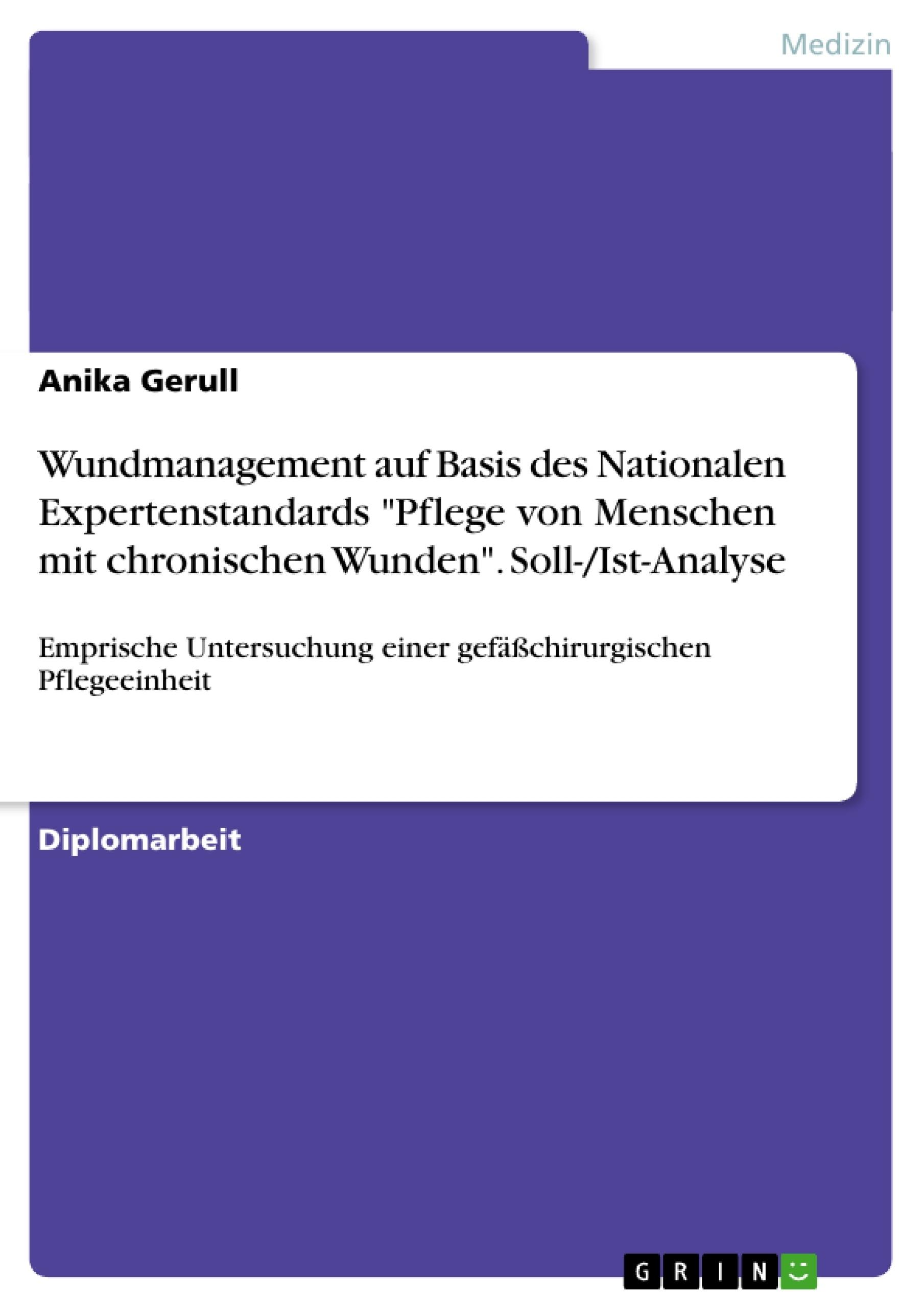 """Titel: Wundmanagement auf Basis des Nationalen Expertenstandards """"Pflege von Menschen mit chronischen Wunden"""". Soll-/Ist-Analyse"""