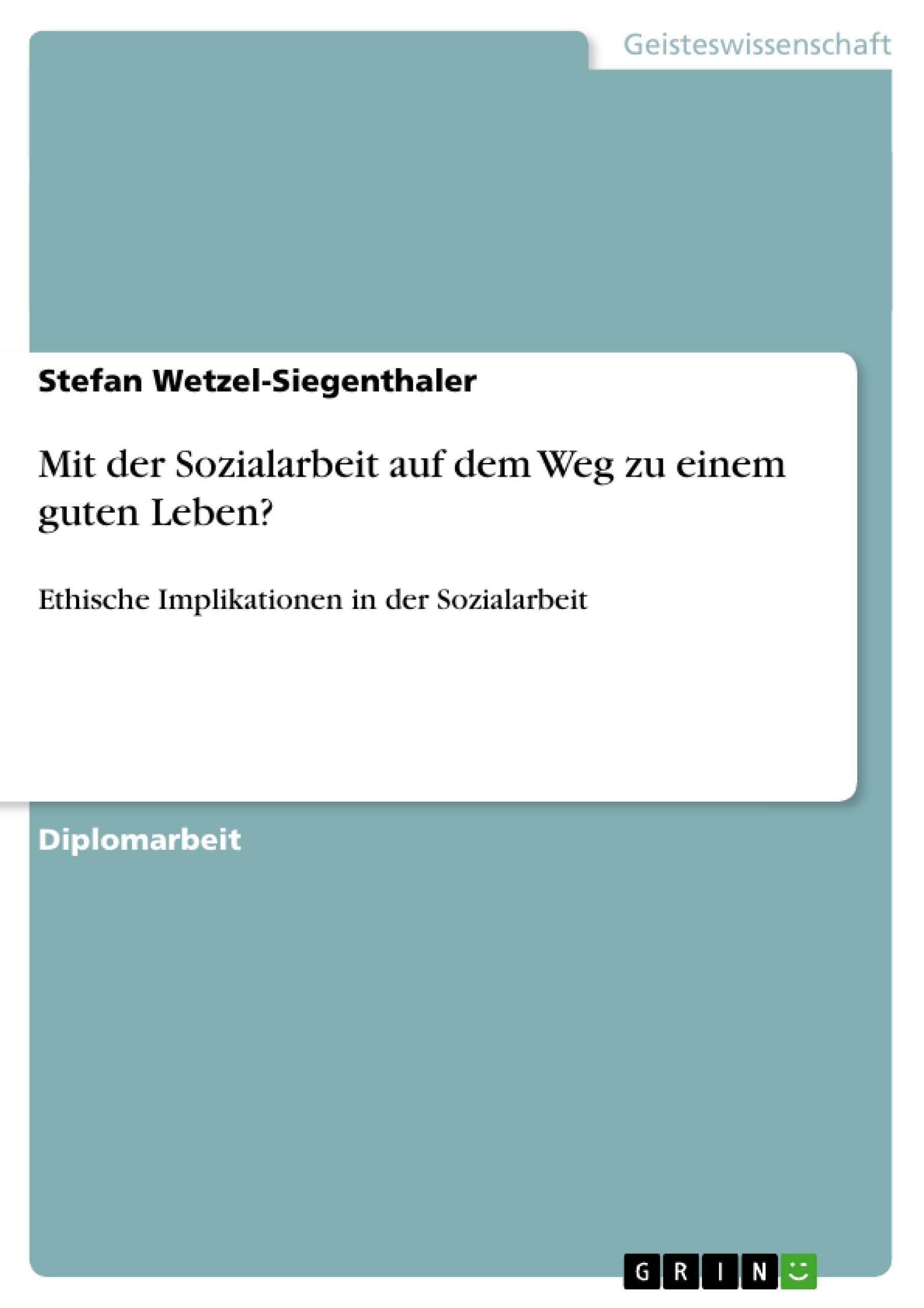 Titel: Mit der Sozialarbeit auf dem Weg zu einem guten Leben?