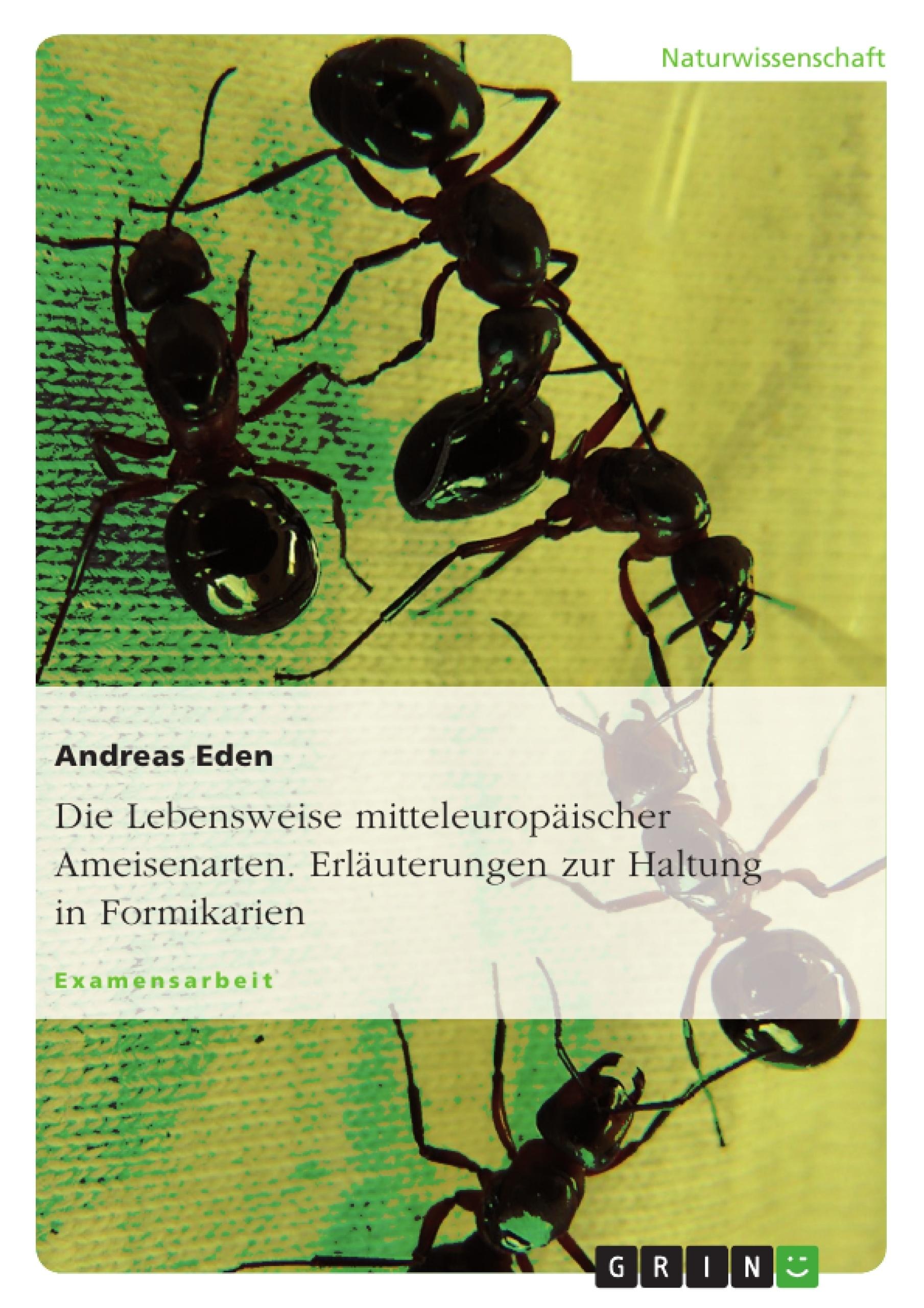 Die Lebensweise mitteleuropäischer Ameisenarten. Erläuterungen zur ...