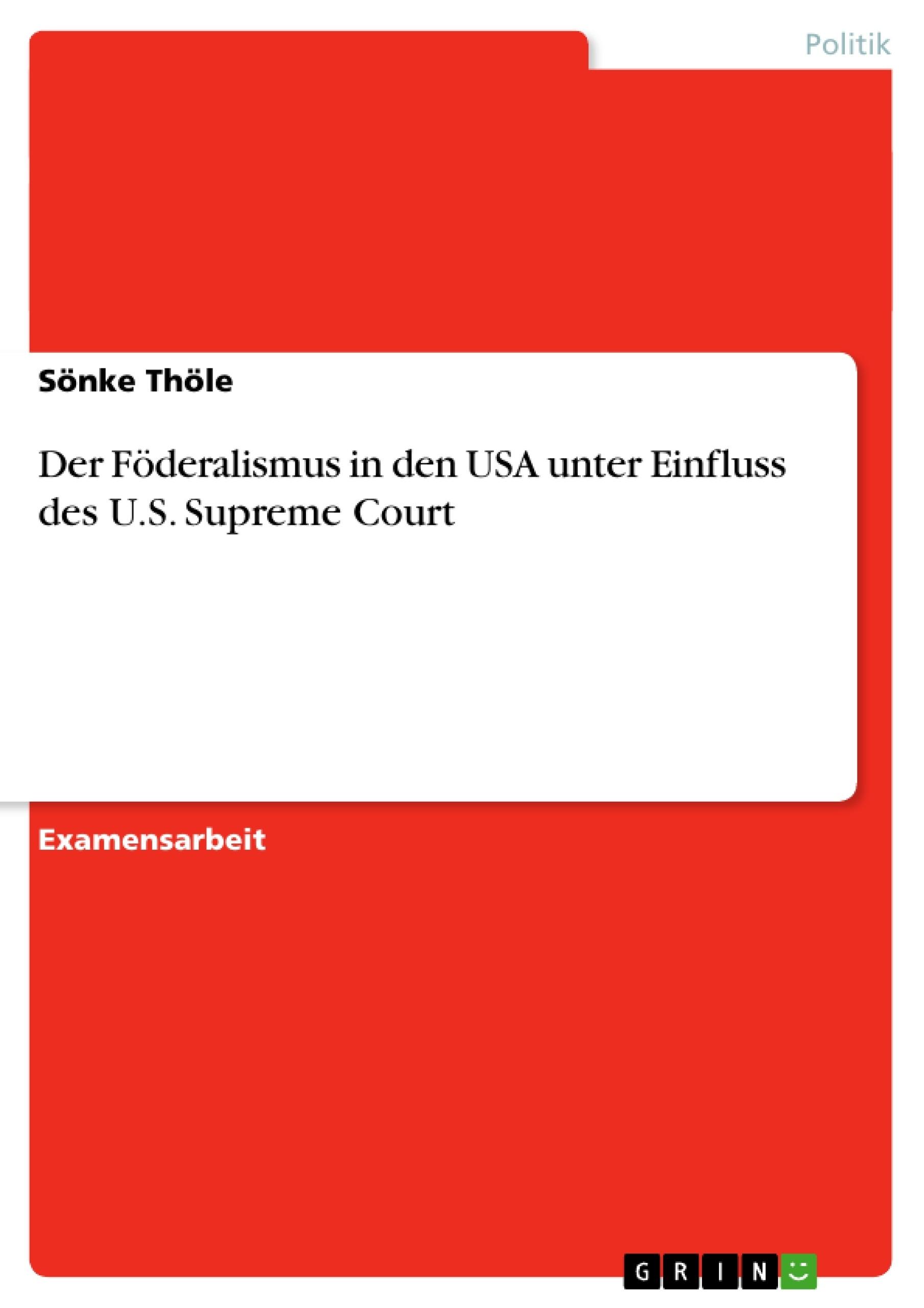 Titel: Der Föderalismus in den USA unter Einfluss des U.S. Supreme Court