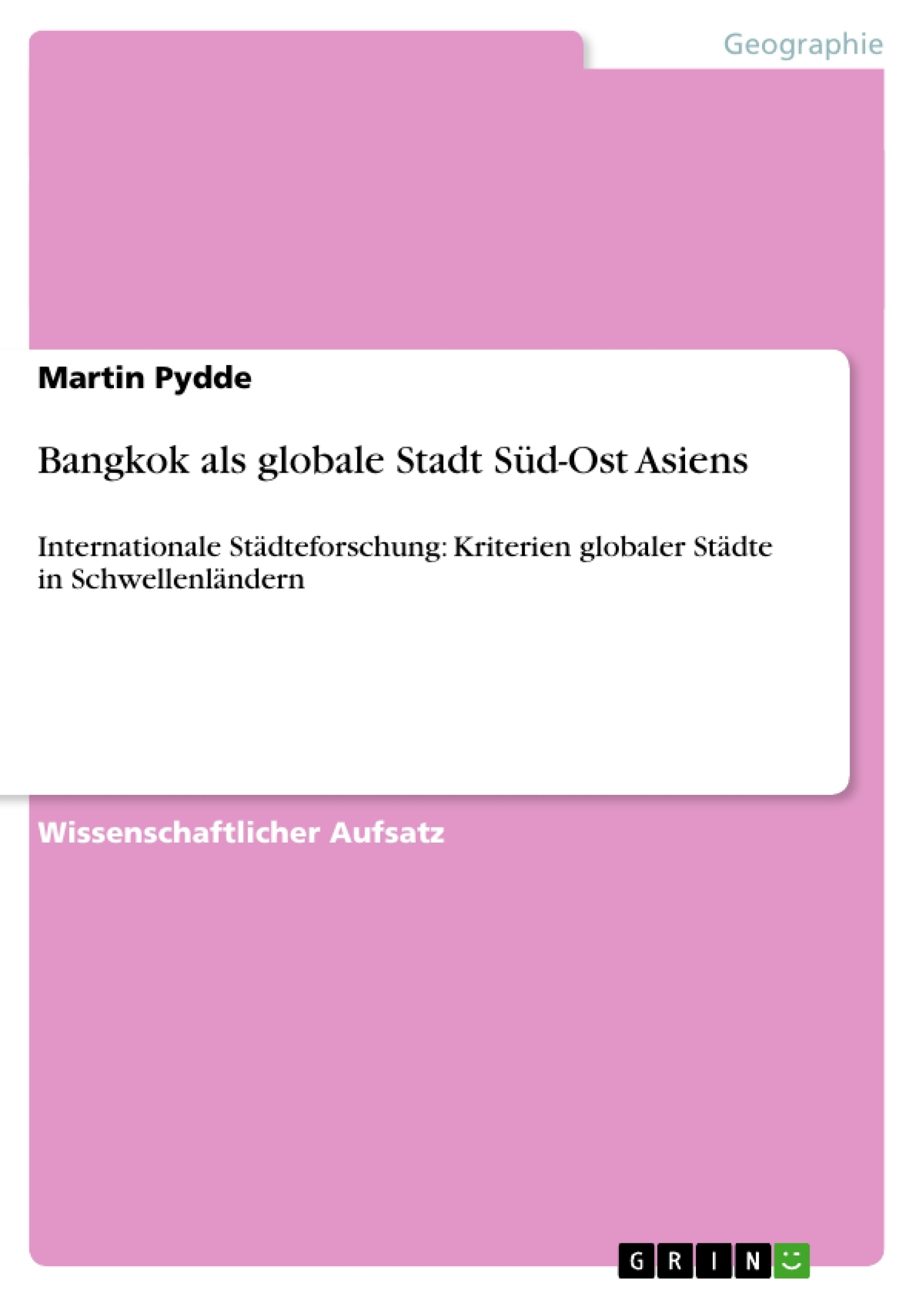 Titel: Bangkok als globale Stadt Süd-Ost Asiens