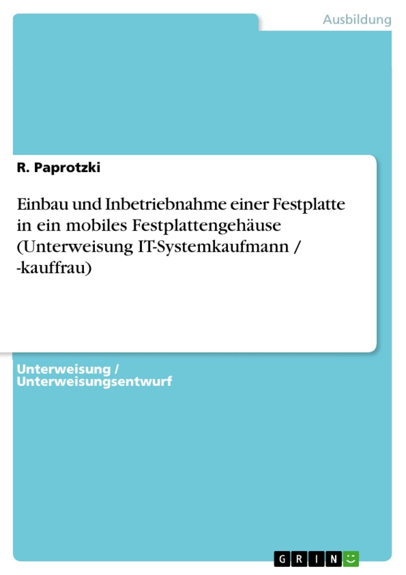 Titel: Einbau und Inbetriebnahme einer Festplatte in ein mobiles Festplattengehäuse (Unterweisung IT-Systemkaufmann / -kauffrau)