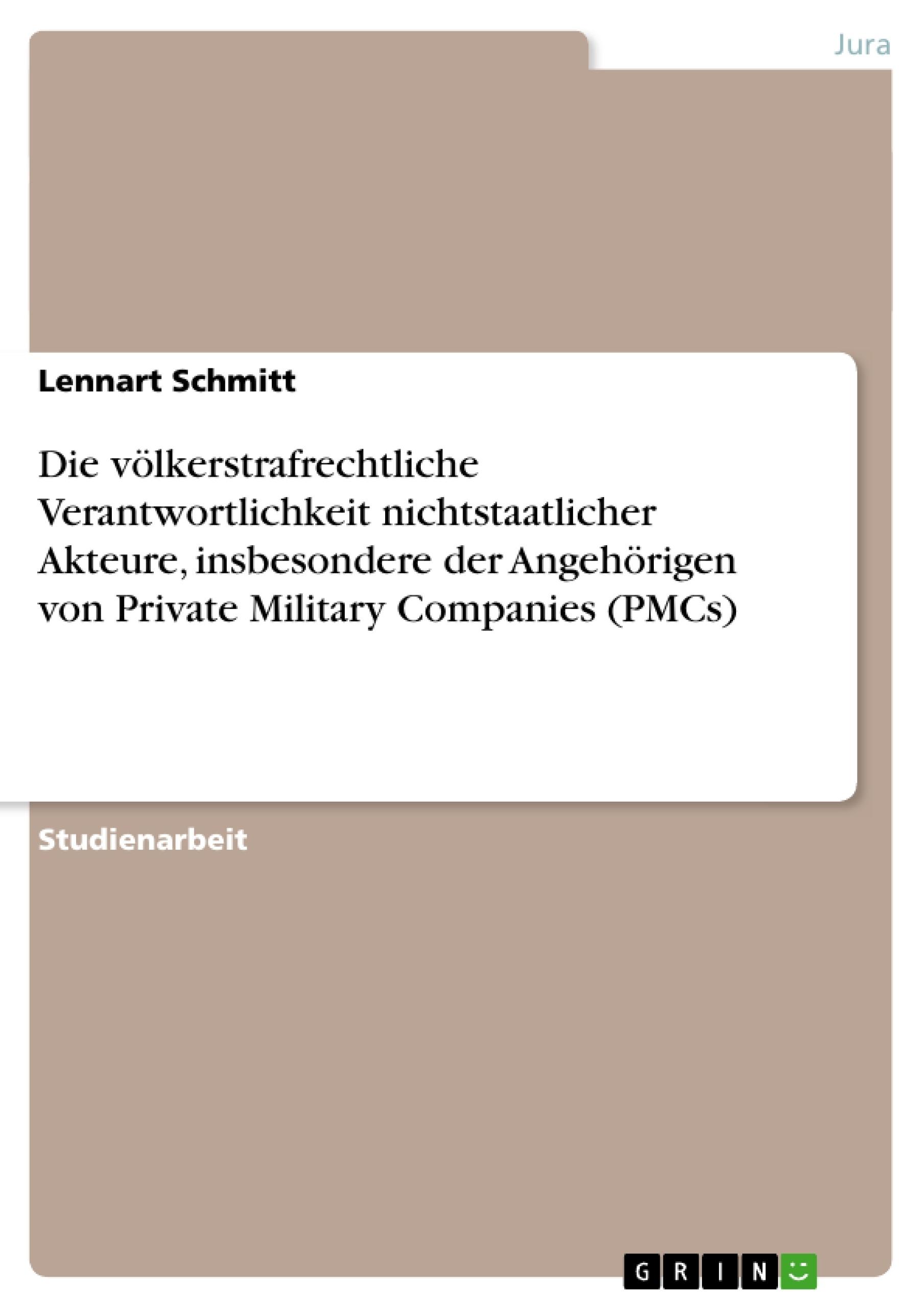 Titel: Die völkerstrafrechtliche Verantwortlichkeit nichtstaatlicher Akteure, insbesondere der Angehörigen von Private Military Companies (PMCs)