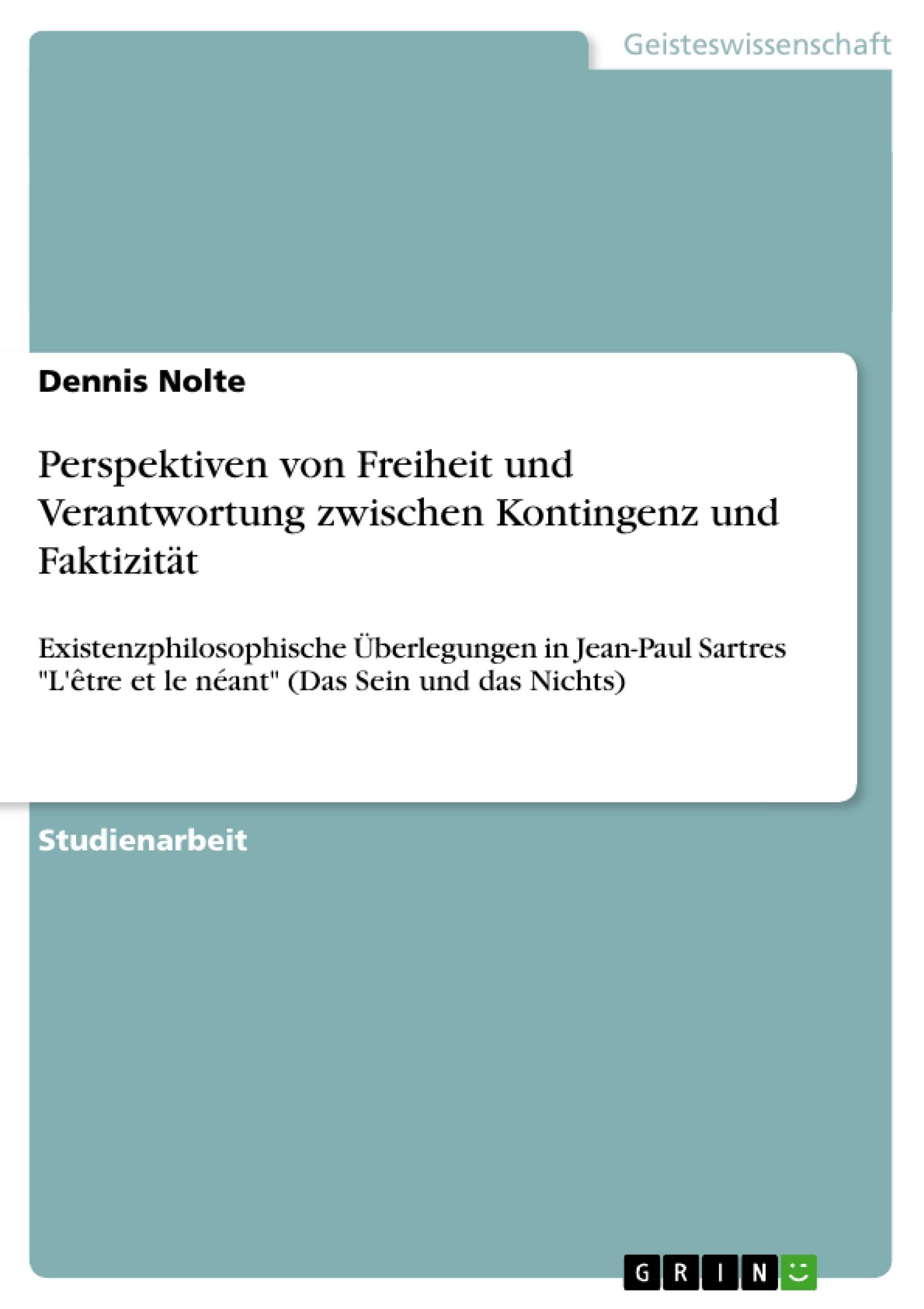 Titel: Perspektiven von Freiheit und Verantwortung zwischen Kontingenz und Faktizität
