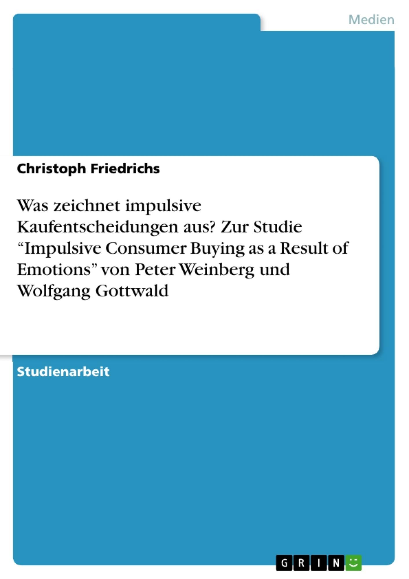 """Titel: Was zeichnet impulsive Kaufentscheidungen aus? Zur Studie """"Impulsive Consumer Buying as a Result of Emotions"""" von Peter Weinberg und Wolfgang Gottwald"""