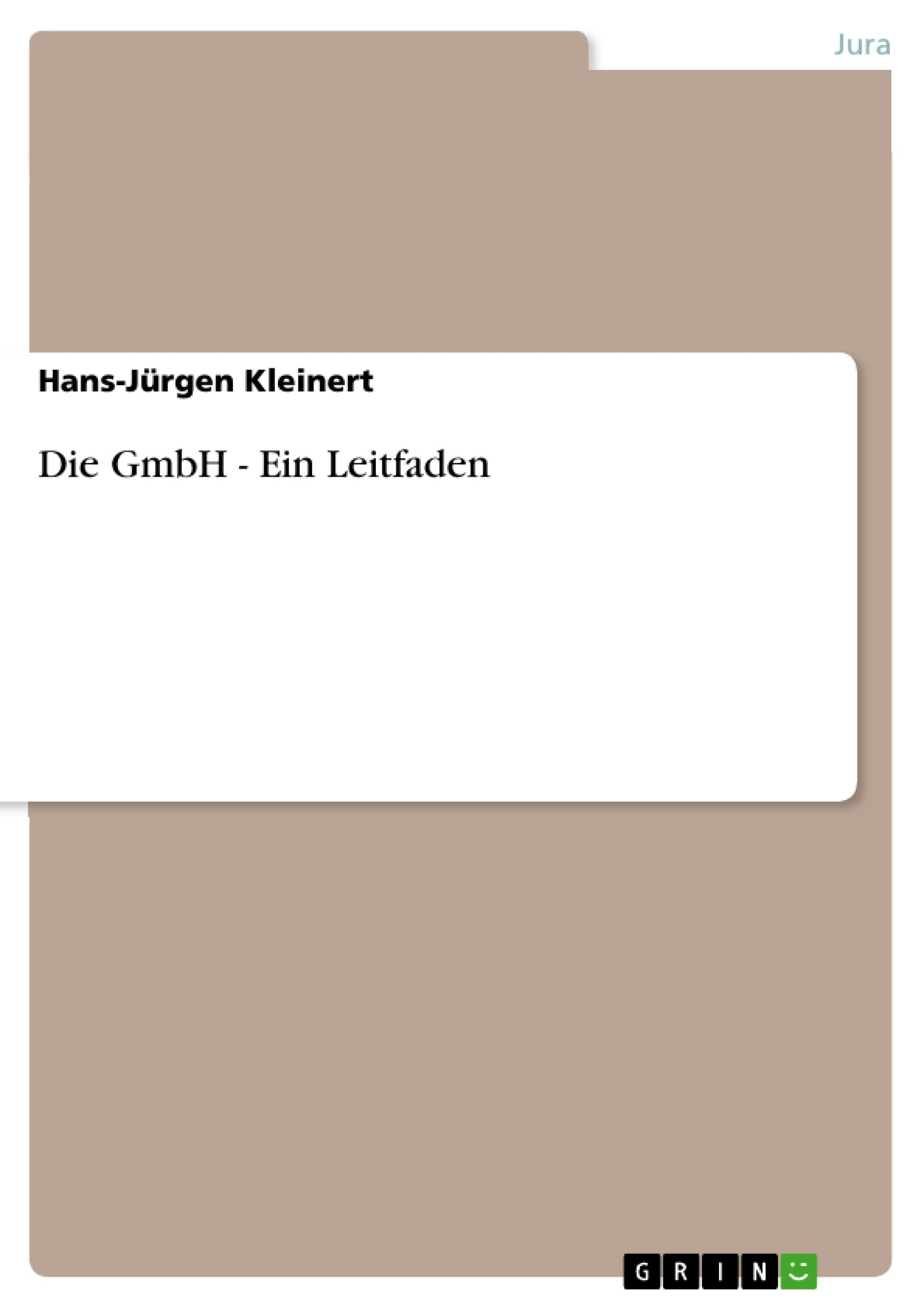 Titel: Die GmbH - Ein Leitfaden
