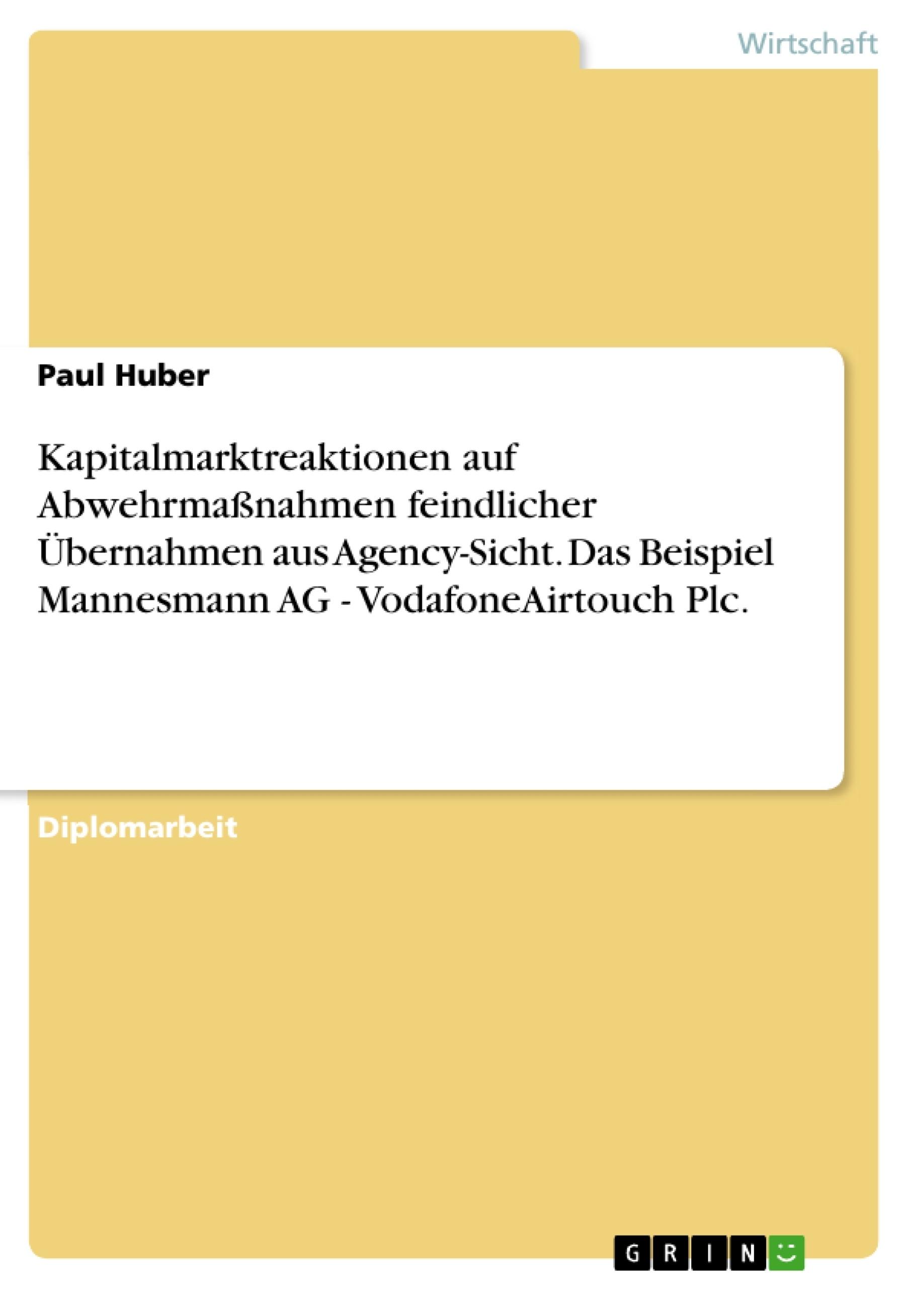Titel: Kapitalmarktreaktionen auf Abwehrmaßnahmen feindlicher Übernahmen aus Agency-Sicht. Das Beispiel Mannesmann AG - VodafoneAirtouch Plc.