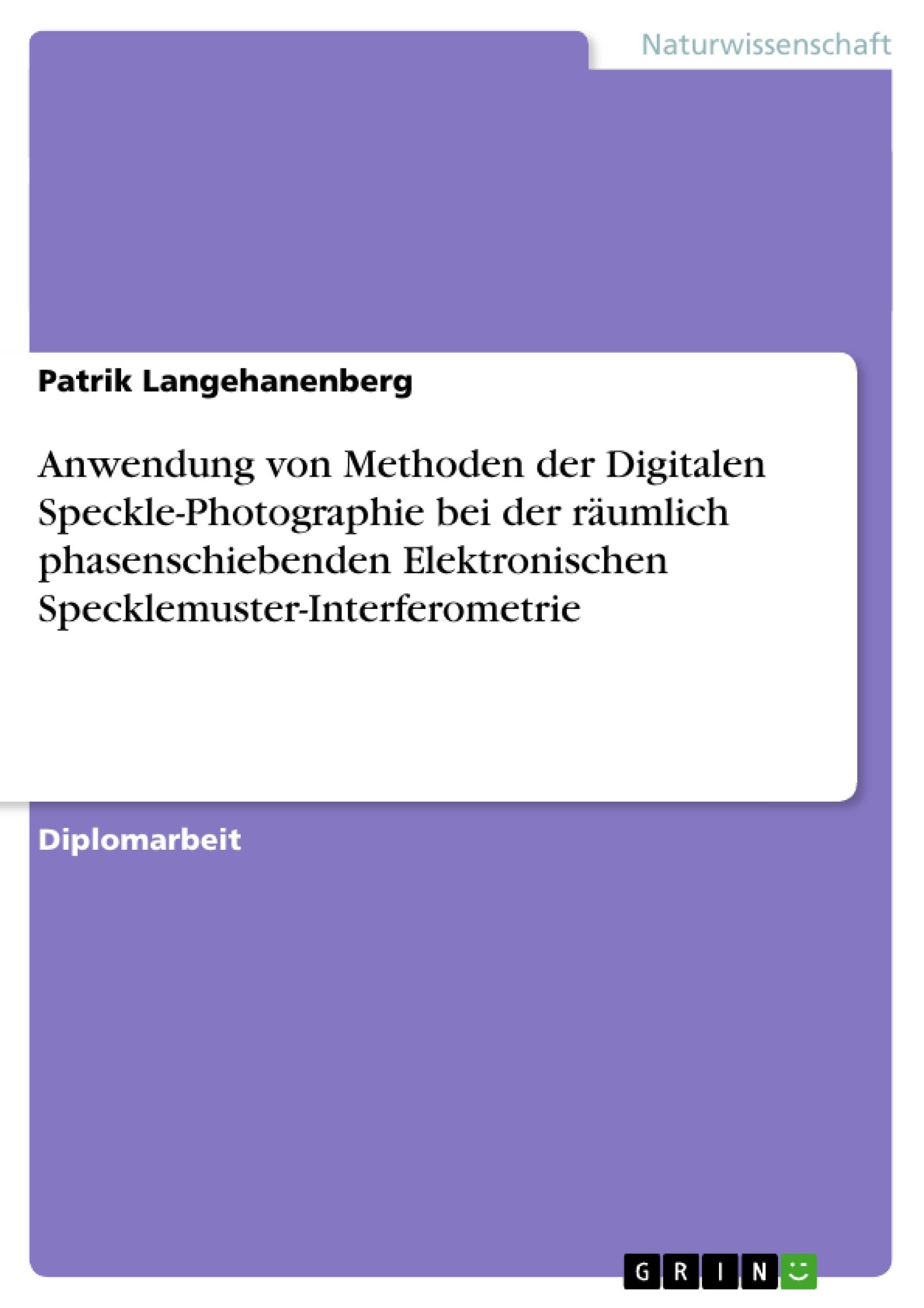 Titel: Anwendung von Methoden der Digitalen Speckle-Photographie bei der räumlich phasenschiebenden Elektronischen Specklemuster-Interferometrie