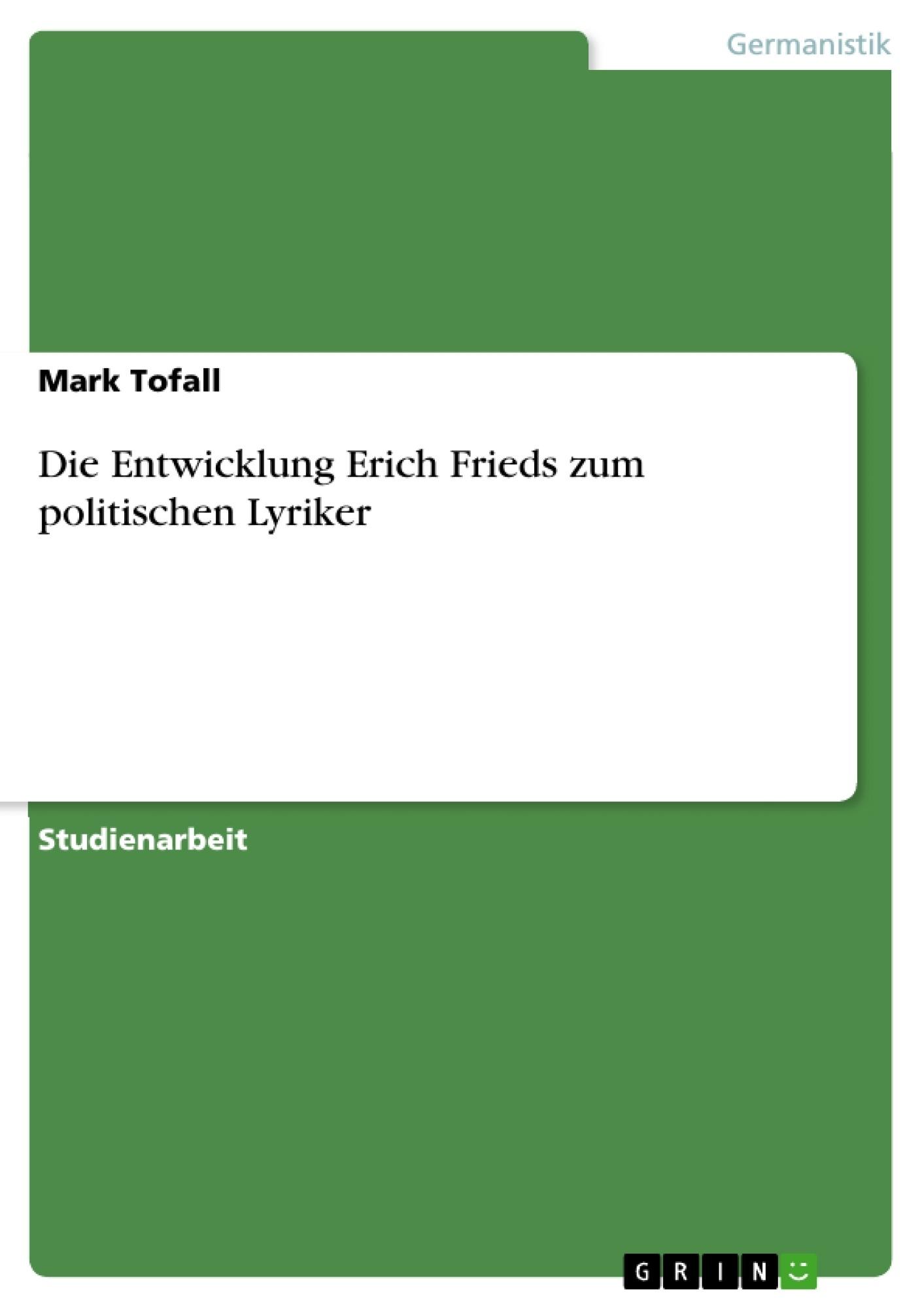 Titel: Die Entwicklung Erich Frieds zum politischen Lyriker