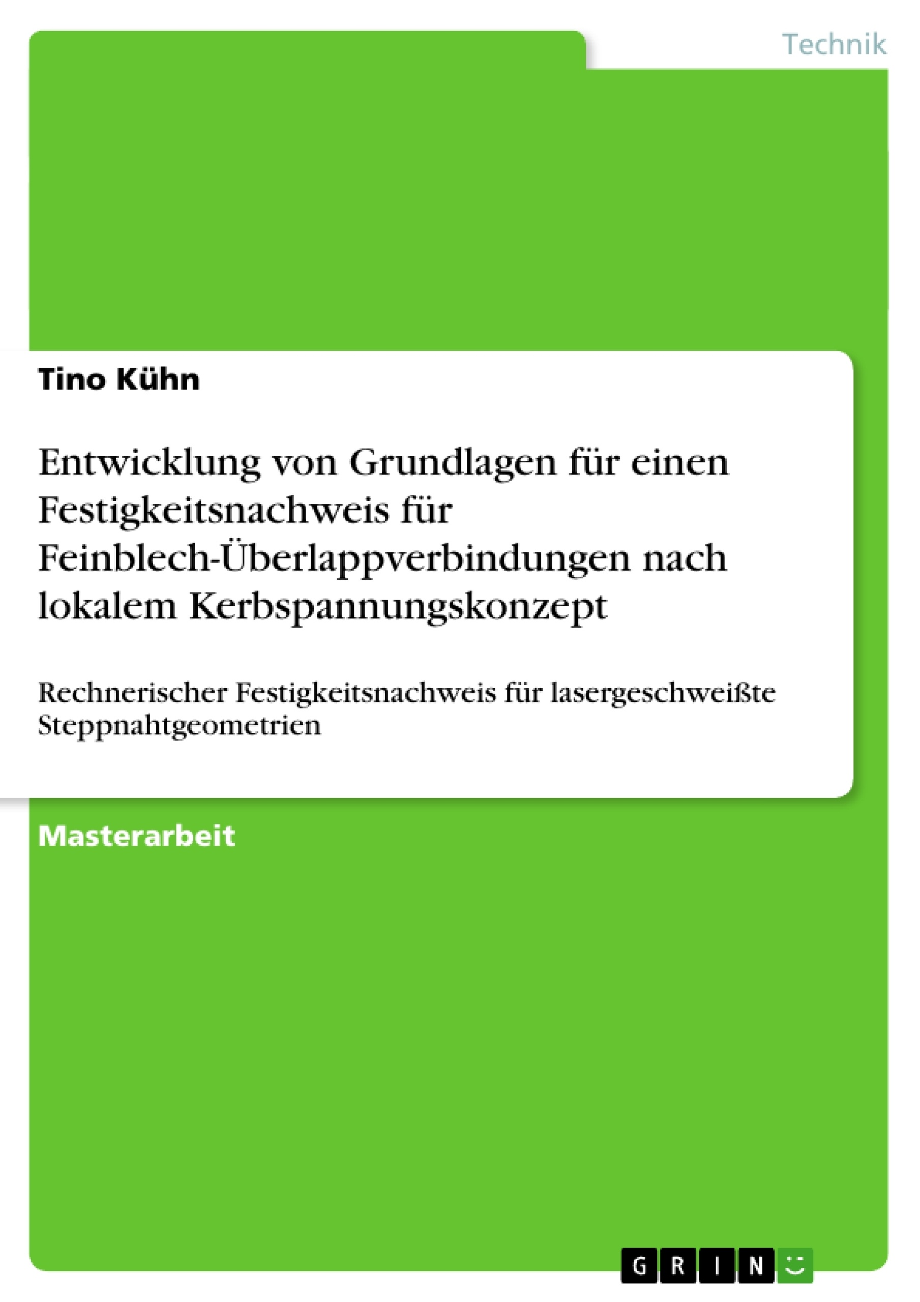 Titel: Entwicklung von Grundlagen für einen Festigkeitsnachweis für Feinblech-Überlappverbindungen nach lokalem Kerbspannungskonzept