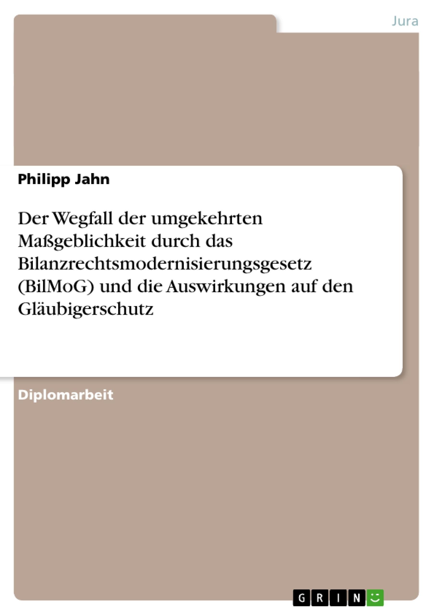 Titel: Der Wegfall der umgekehrten Maßgeblichkeit durch das Bilanzrechtsmodernisierungsgesetz (BilMoG) und die Auswirkungen auf den Gläubigerschutz