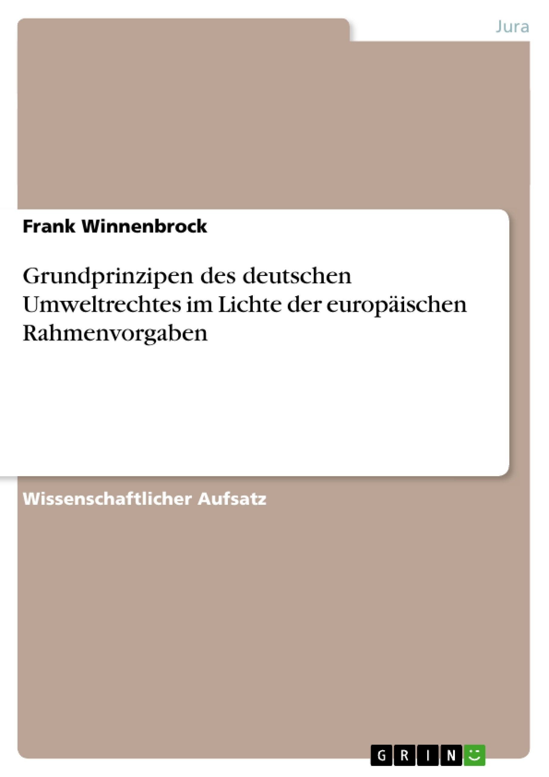 Titel: Grundprinzipen des deutschen Umweltrechtes im Lichte der europäischen Rahmenvorgaben