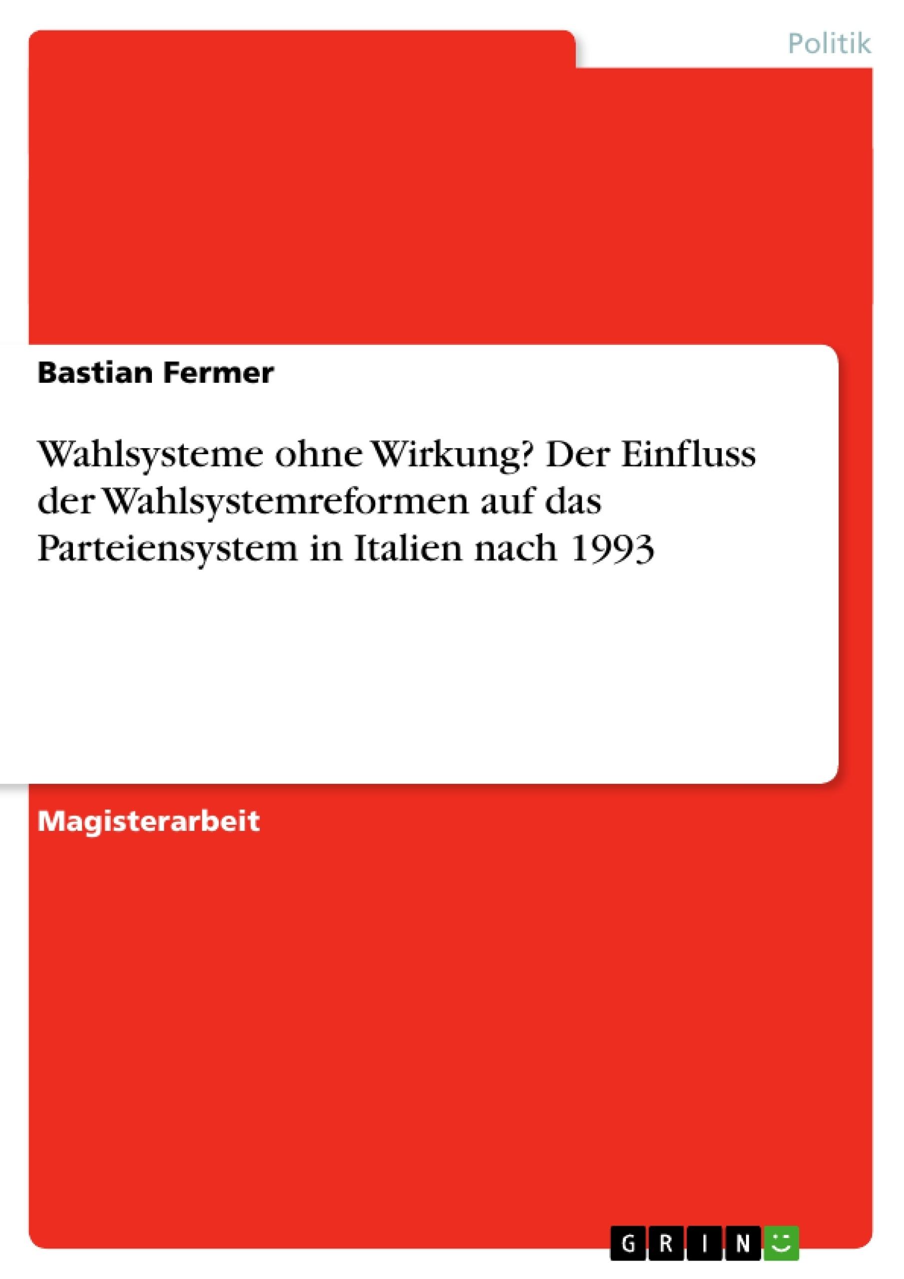 Titel: Wahlsysteme ohne Wirkung? Der Einfluss der Wahlsystemreformen auf das Parteiensystem in Italien nach 1993