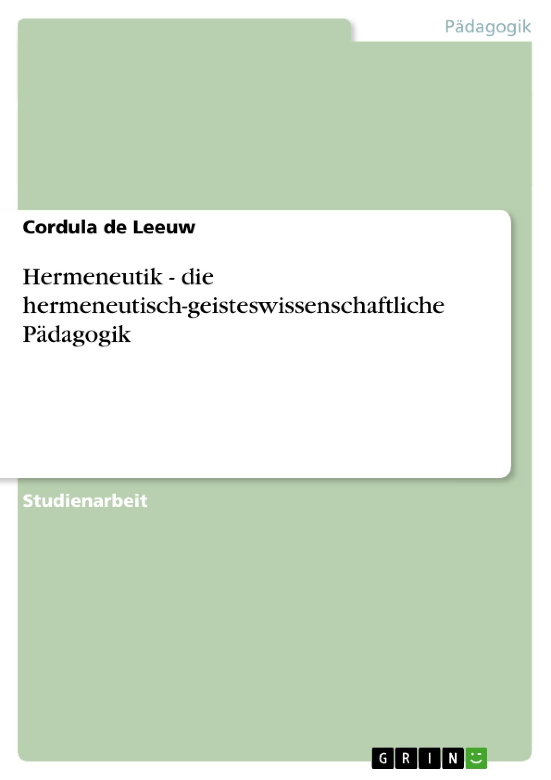 Titel: Hermeneutik - die hermeneutisch-geisteswissenschaftliche Pädagogik