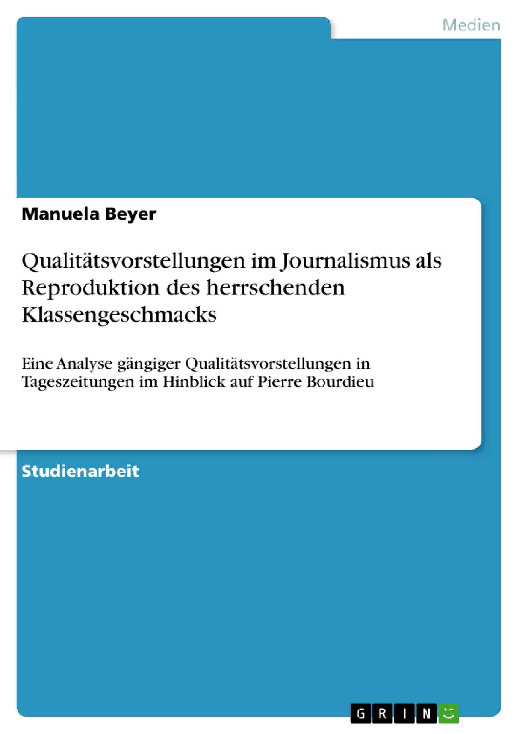 Titel: Qualitätsvorstellungen im Journalismus als Reproduktion des herrschenden Klassengeschmacks