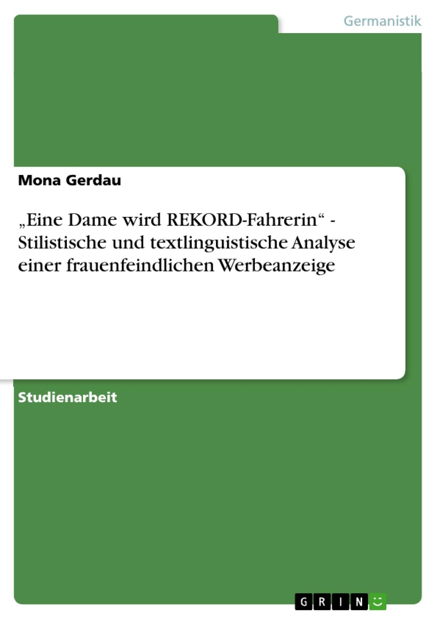 """Titel: """"Eine Dame wird REKORD-Fahrerin"""" - Stilistische und textlinguistische Analyse einer frauenfeindlichen Werbeanzeige"""