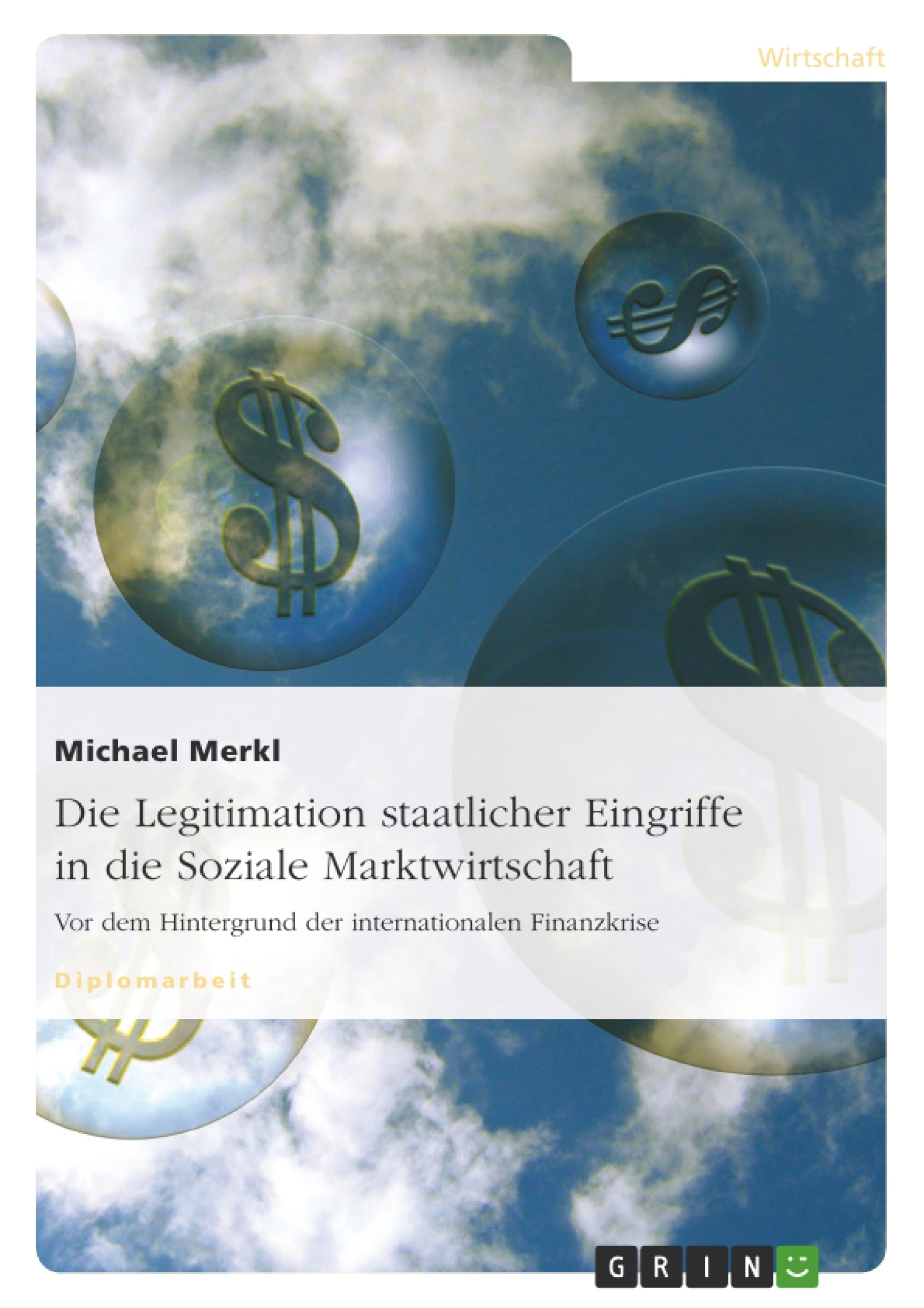 Titel: Die Legitimation staatlicher Eingriffe in die Soziale Marktwirtschaft