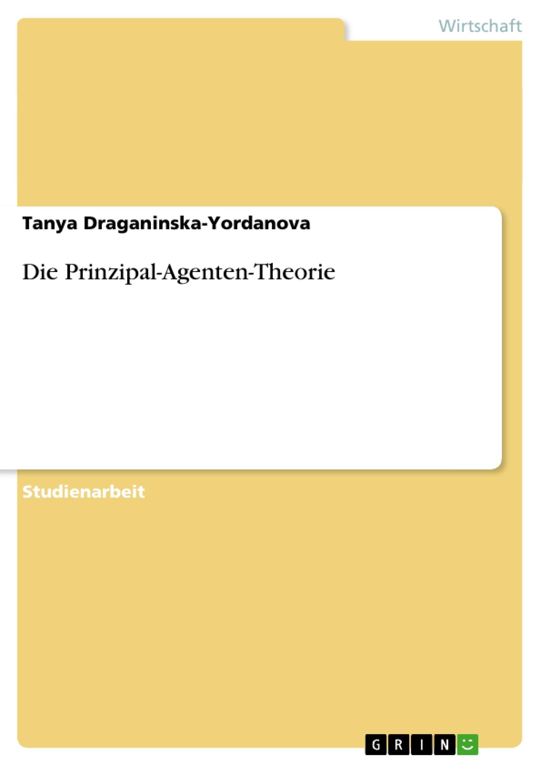 Titel: Die Prinzipal-Agenten-Theorie