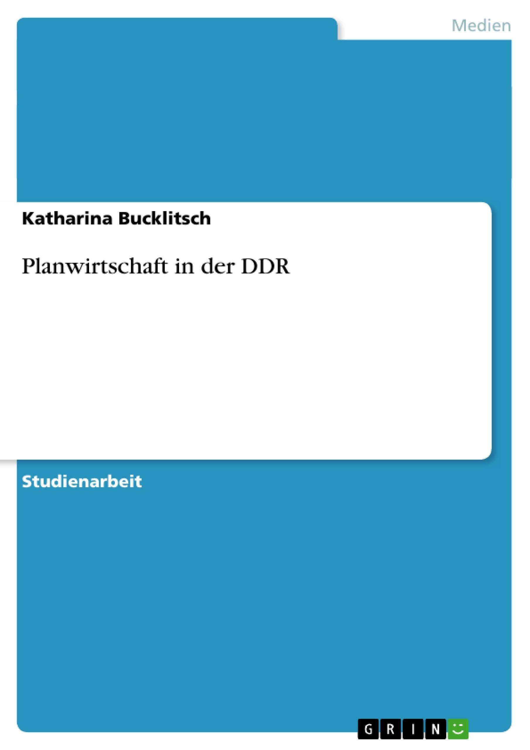 Titel: Planwirtschaft in der DDR