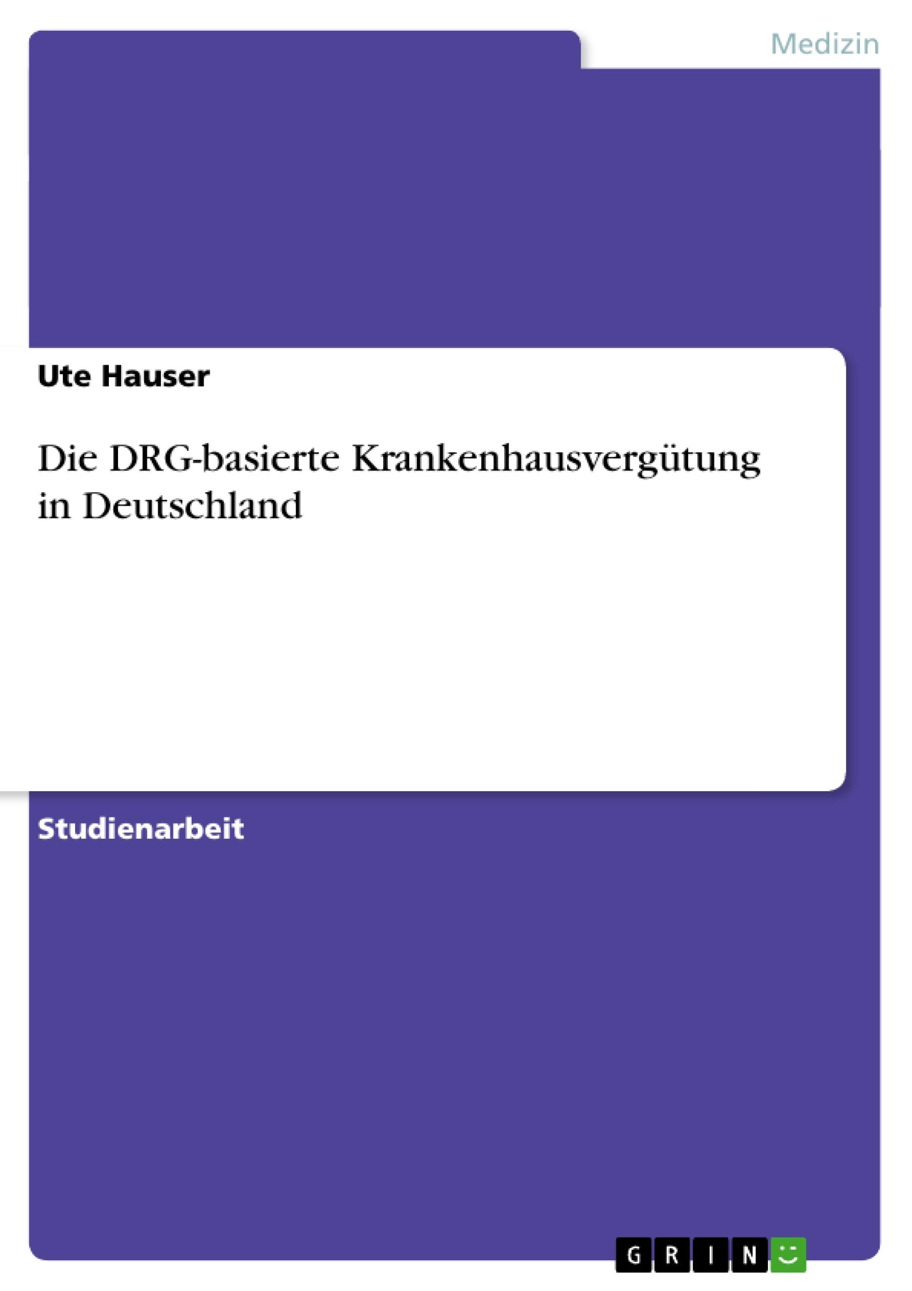 Titel: Die DRG-basierte Krankenhausvergütung in Deutschland