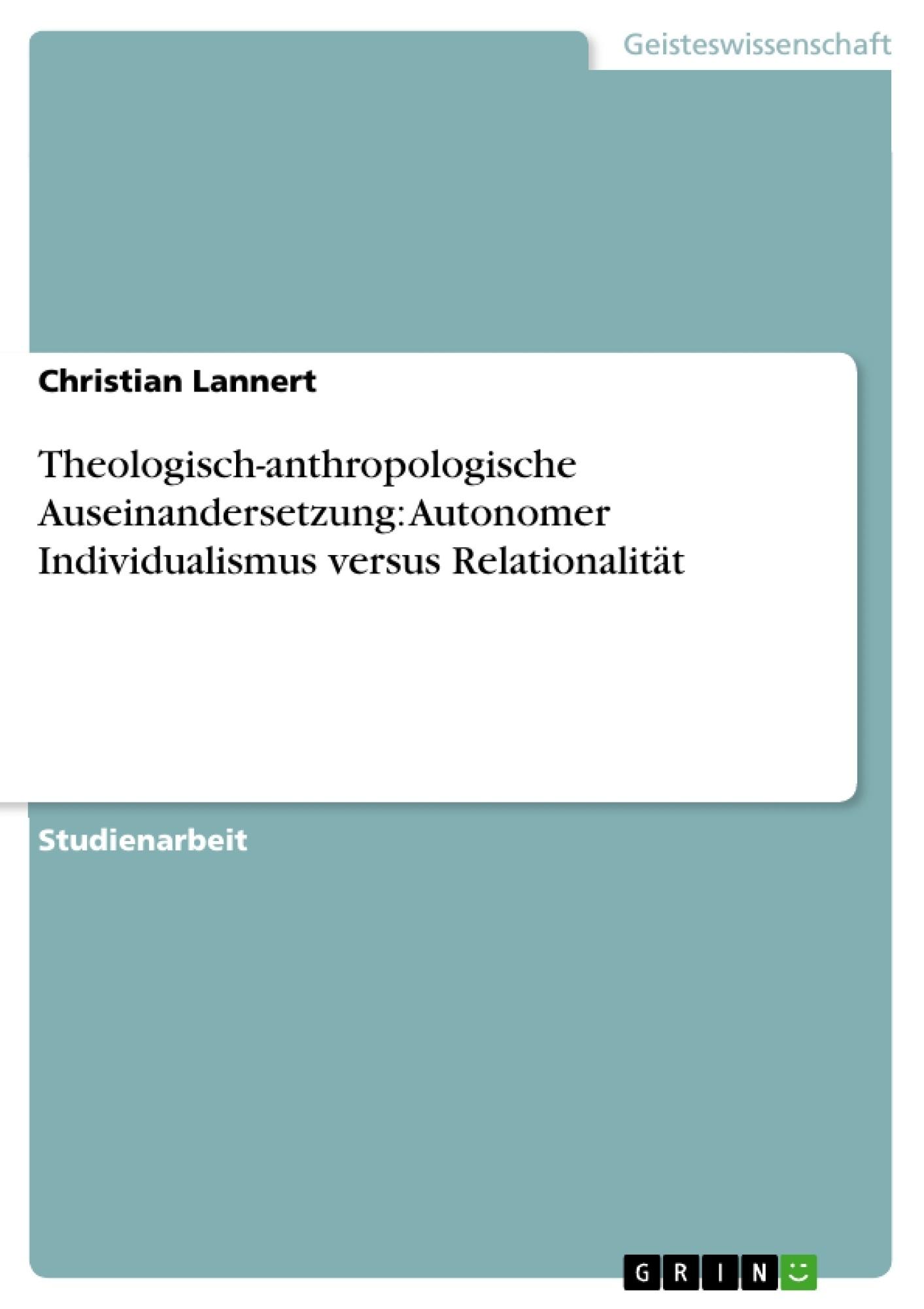 Titel: Theologisch-anthropologische Auseinandersetzung: Autonomer Individualismus versus Relationalität