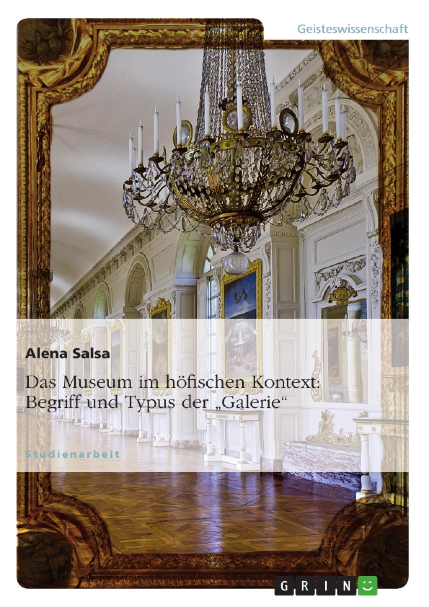"""Titel: Das Museum im höfischen Kontext: Begriff und Typus der """"Galerie"""""""