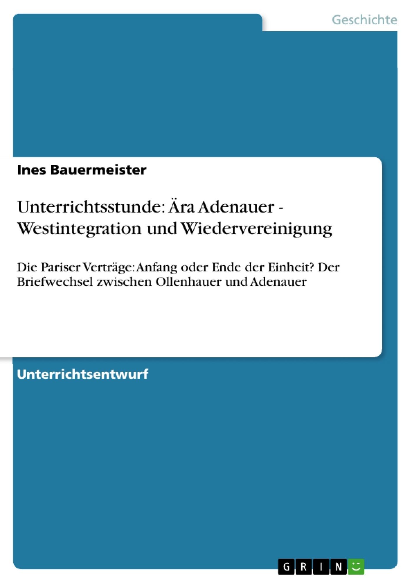 Titel: Unterrichtsstunde: Ära Adenauer - Westintegration und Wiedervereinigung