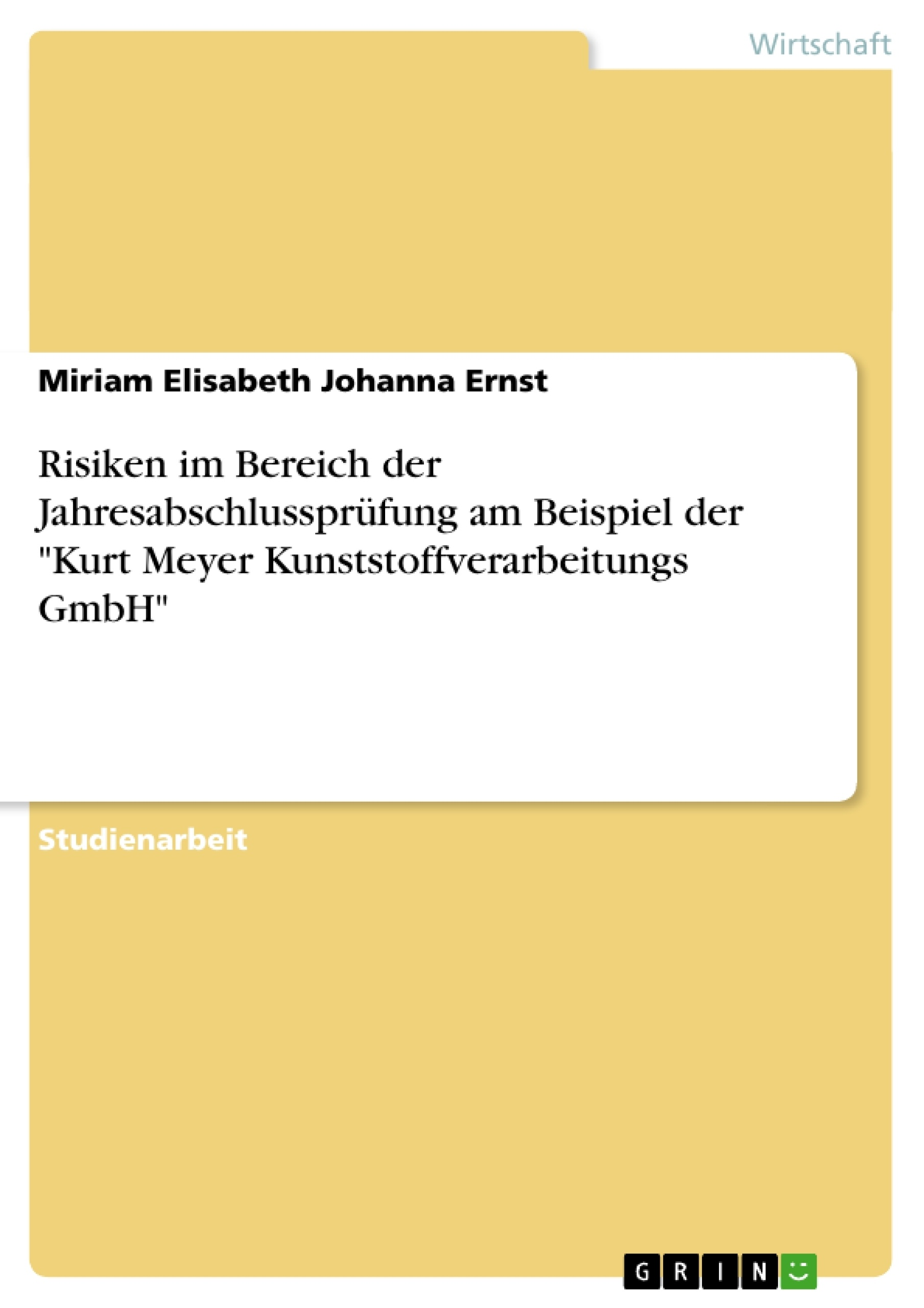 """Titel: Risiken im Bereich der Jahresabschlussprüfung am Beispiel der """"Kurt Meyer Kunststoffverarbeitungs GmbH"""""""