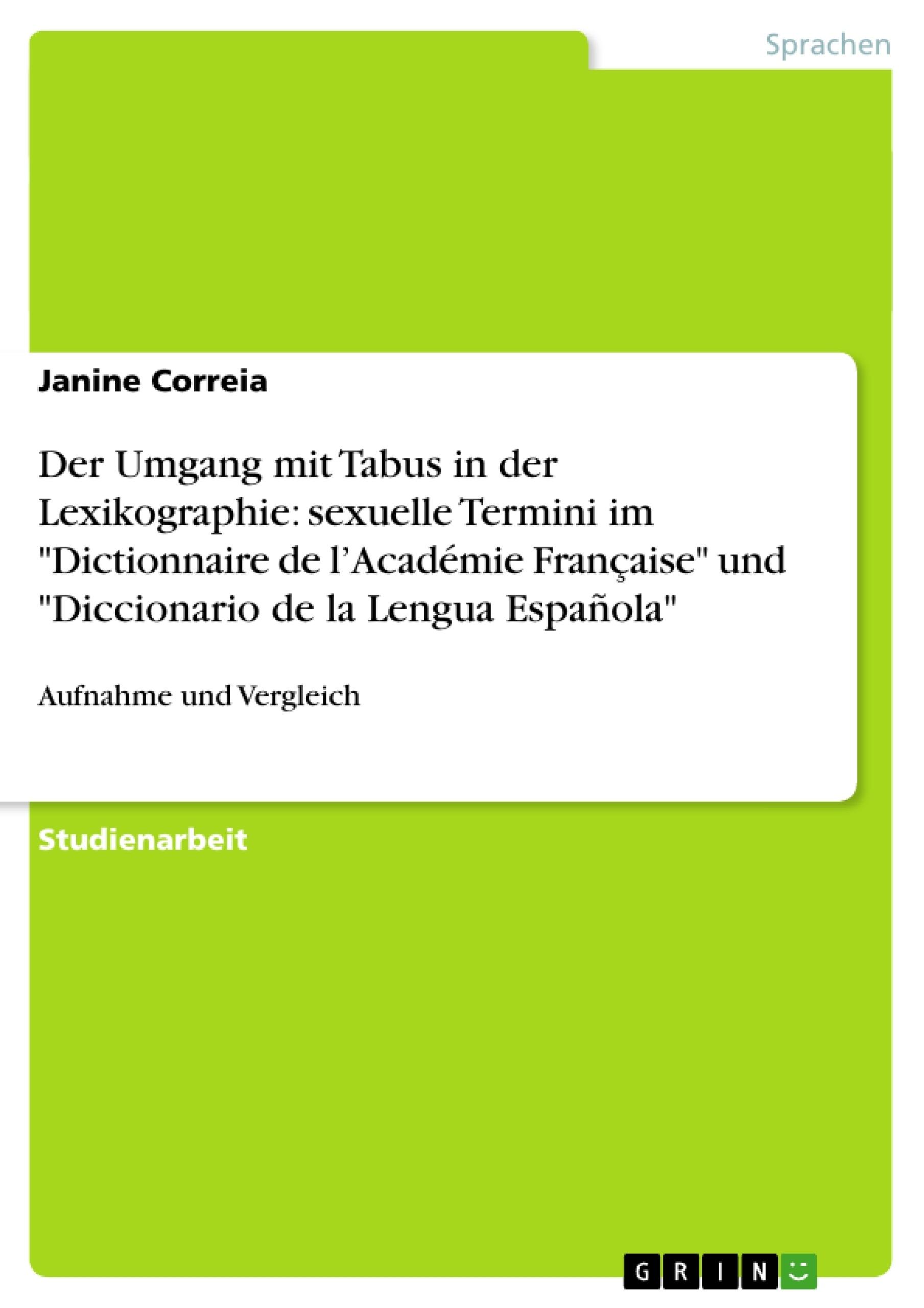 """Titel: Der Umgang mit Tabus in der Lexikographie: sexuelle Termini im """"Dictionnaire de l'Académie Française"""" und """"Diccionario de la Lengua Española"""""""