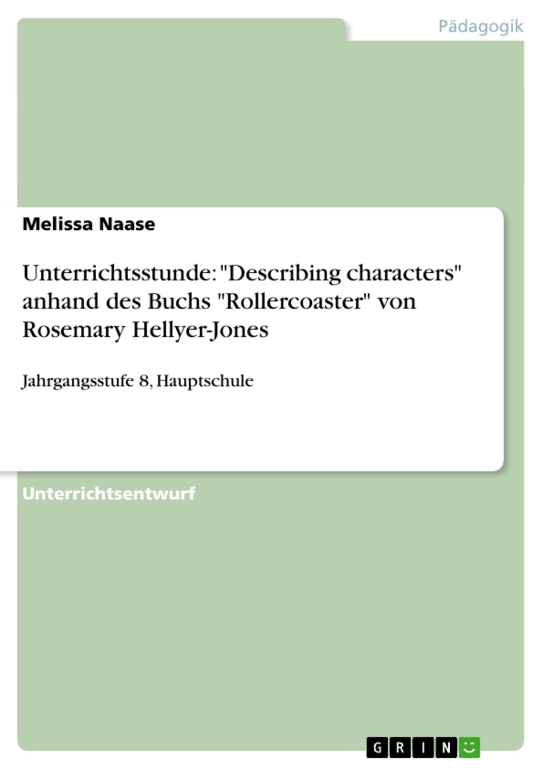 """Titel: Unterrichtsstunde: """"Describing characters"""" anhand des Buchs """"Rollercoaster"""" von Rosemary Hellyer-Jones"""