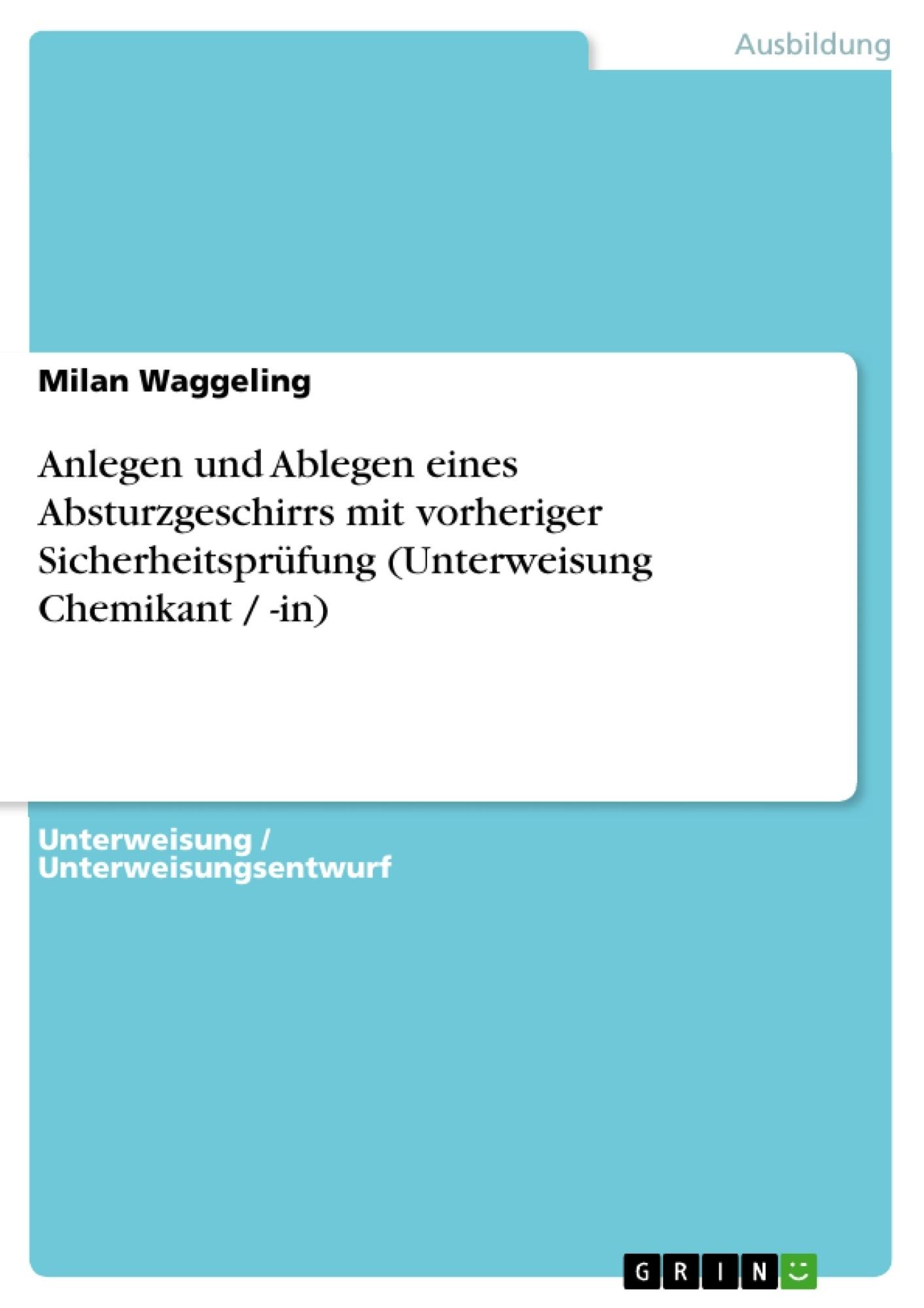 Titel: Anlegen und Ablegen eines Absturzgeschirrs mit vorheriger Sicherheitsprüfung (Unterweisung Chemikant / -in)