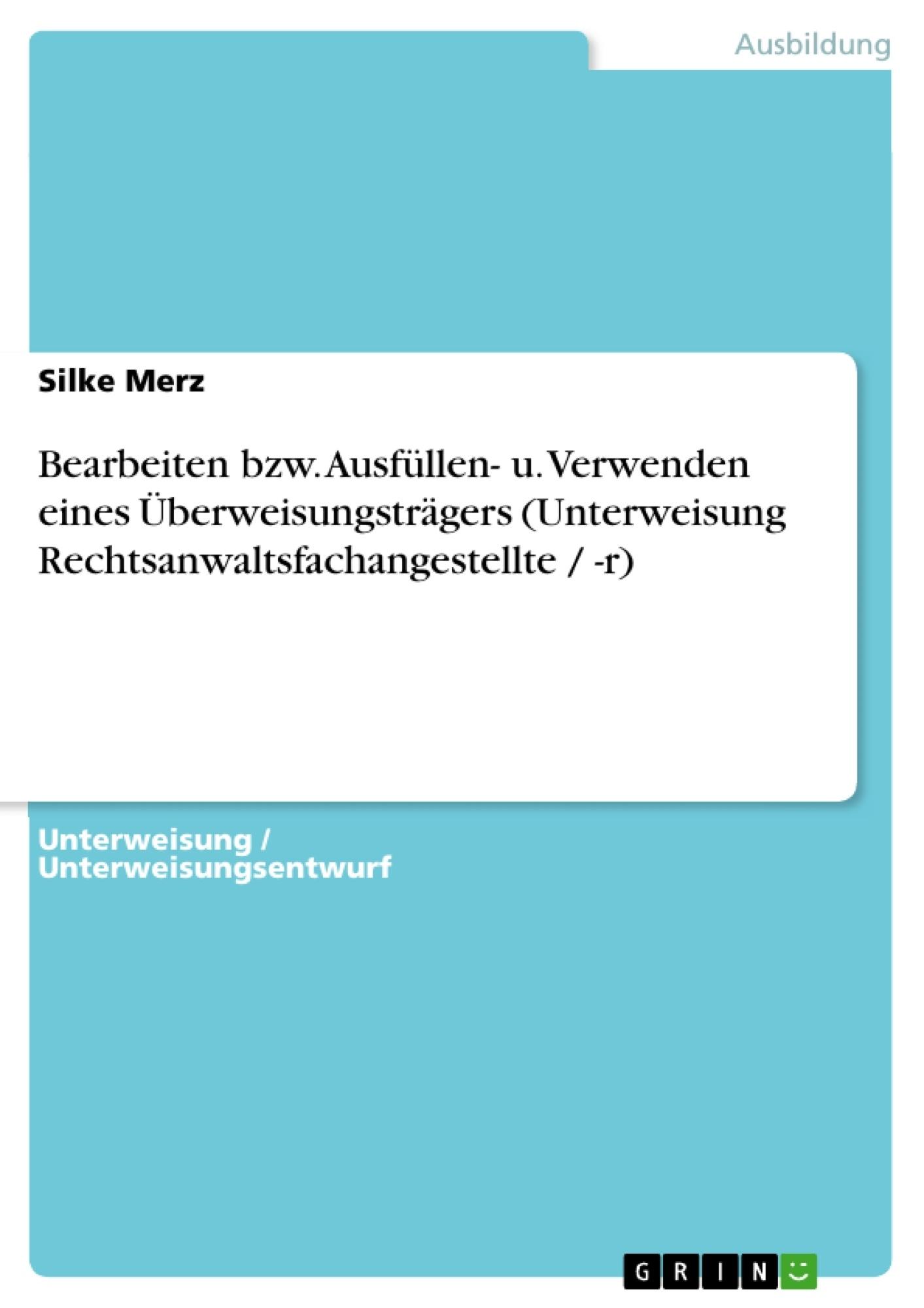 Titel: Bearbeiten bzw. Ausfüllen- u. Verwenden eines Überweisungsträgers (Unterweisung Rechtsanwaltsfachangestellte / -r)