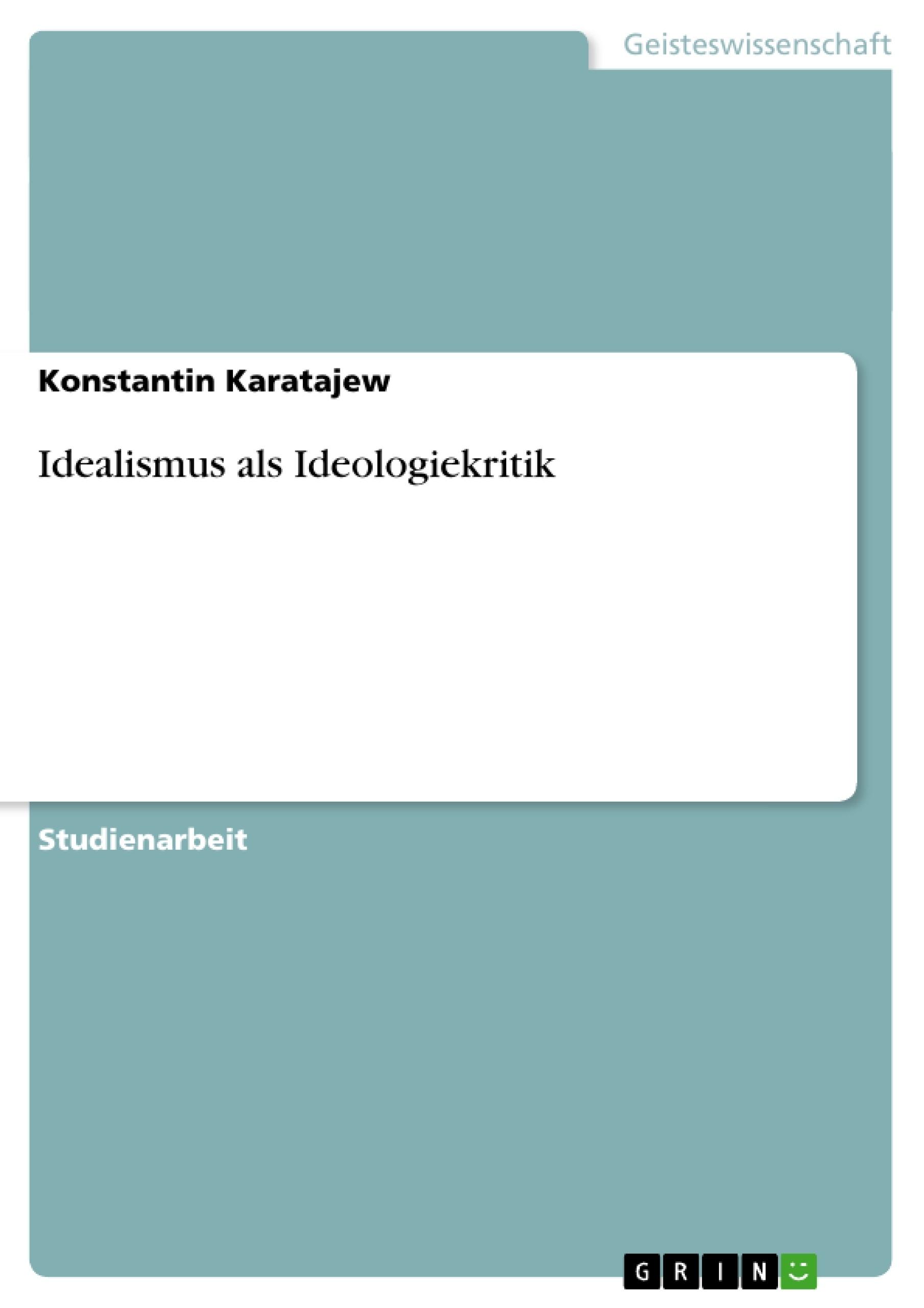 Titel: Idealismus als Ideologiekritik