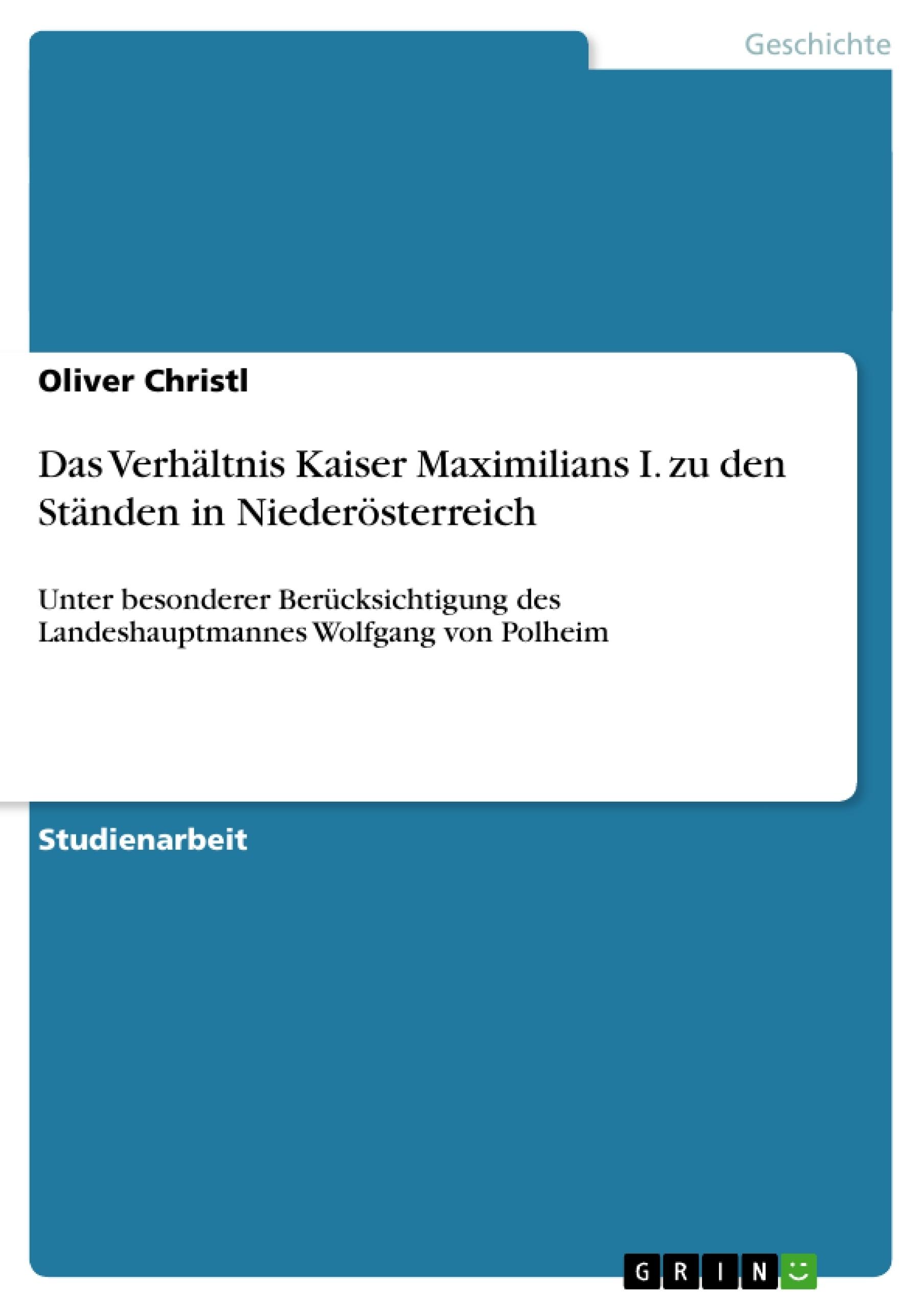 Titel: Das Verhältnis Kaiser Maximilians I. zu den Ständen in Niederösterreich
