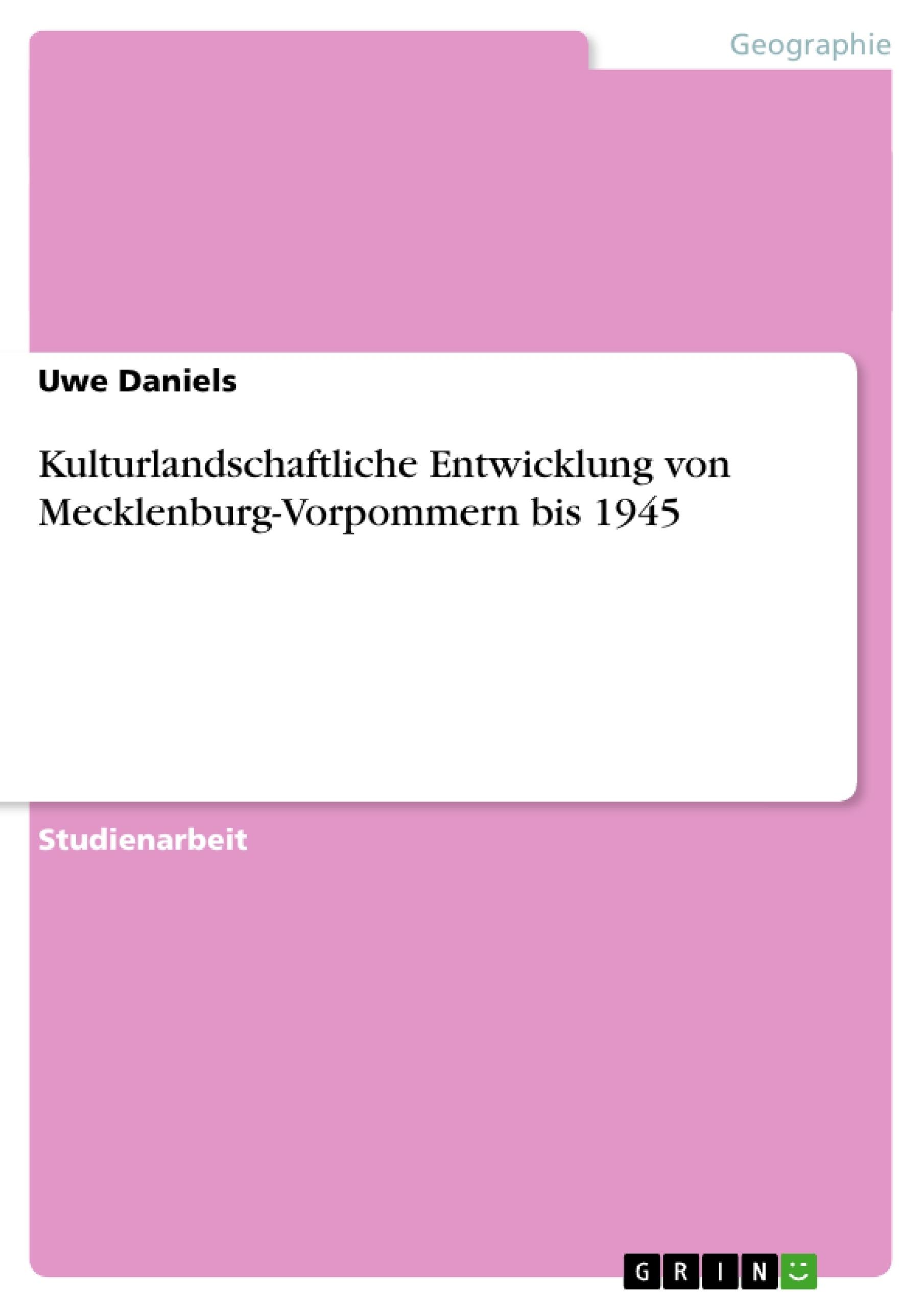 Titel: Kulturlandschaftliche Entwicklung von Mecklenburg-Vorpommern bis 1945
