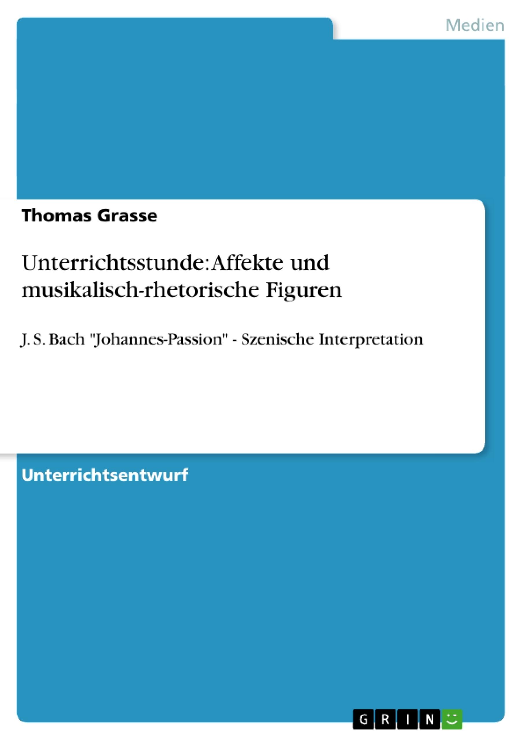 Titel: Unterrichtsstunde: Affekte und musikalisch-rhetorische Figuren