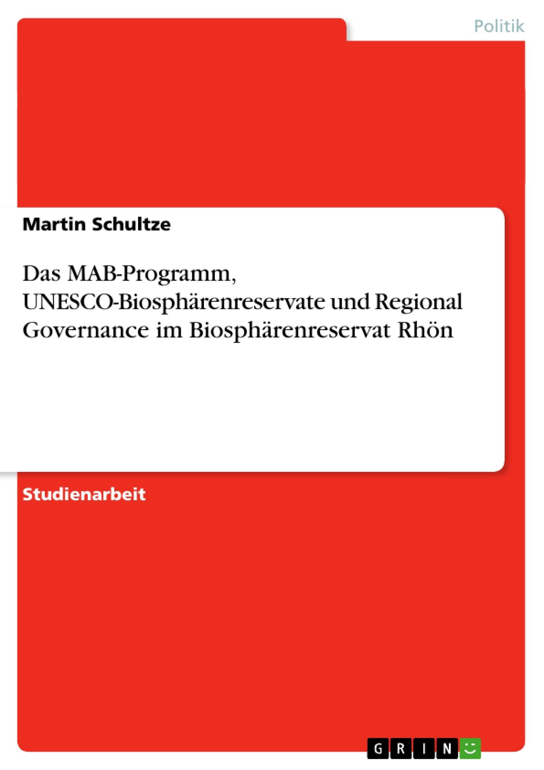 Titel: Das MAB-Programm, UNESCO-Biosphärenreservate und Regional Governance im Biosphärenreservat Rhön