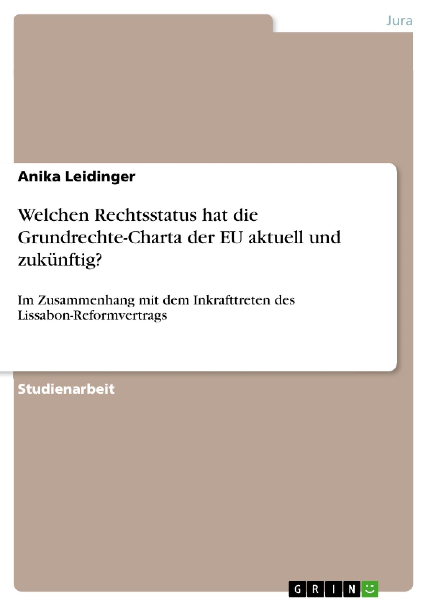 Titel: Welchen Rechtsstatus hat die Grundrechte-Charta der EU aktuell und zukünftig?