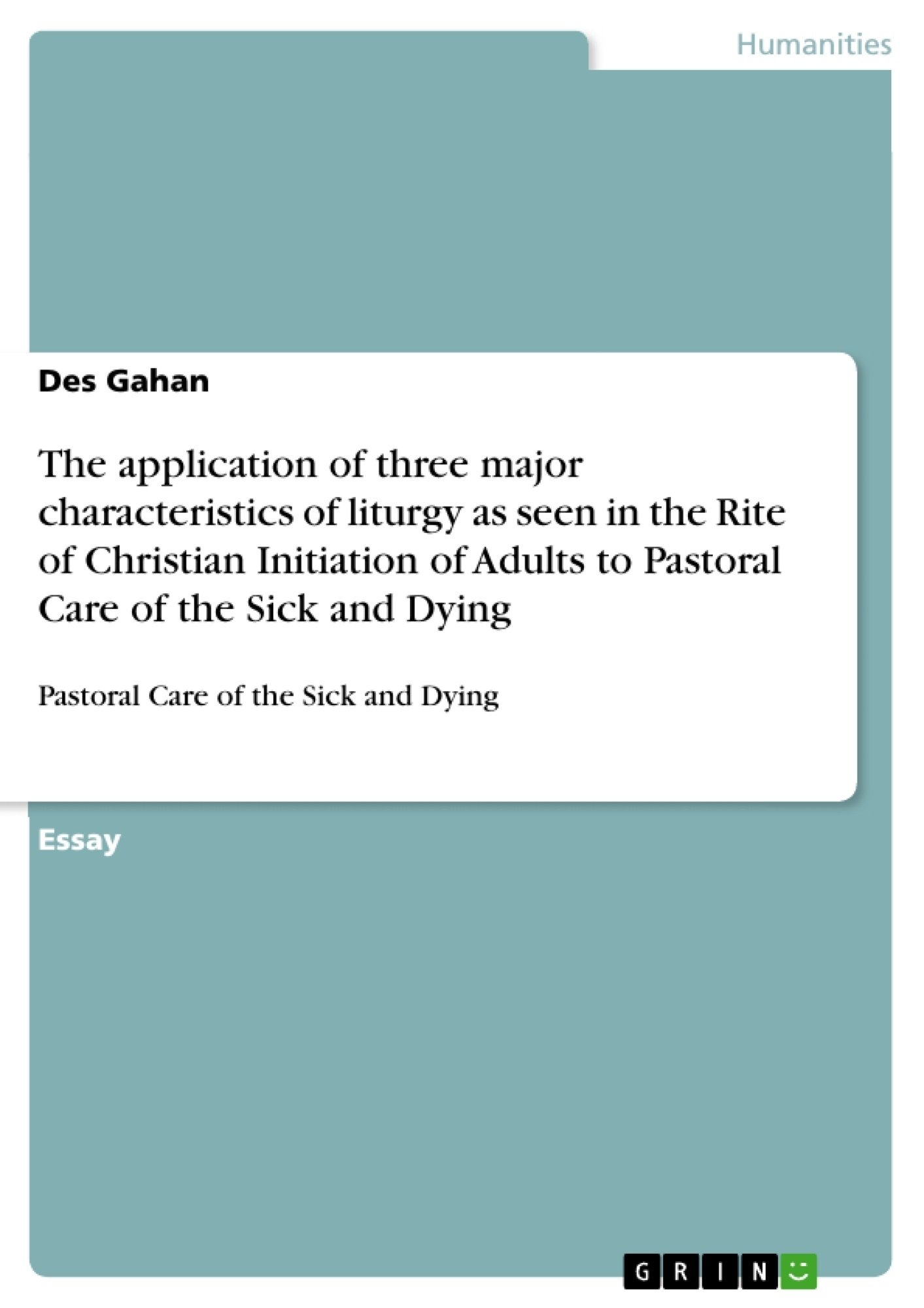 Title: The application of three major characteristics of liturgy as seen in the Rite of Christian Initiation of Adults to Pastoral Care of the Sick and Dying