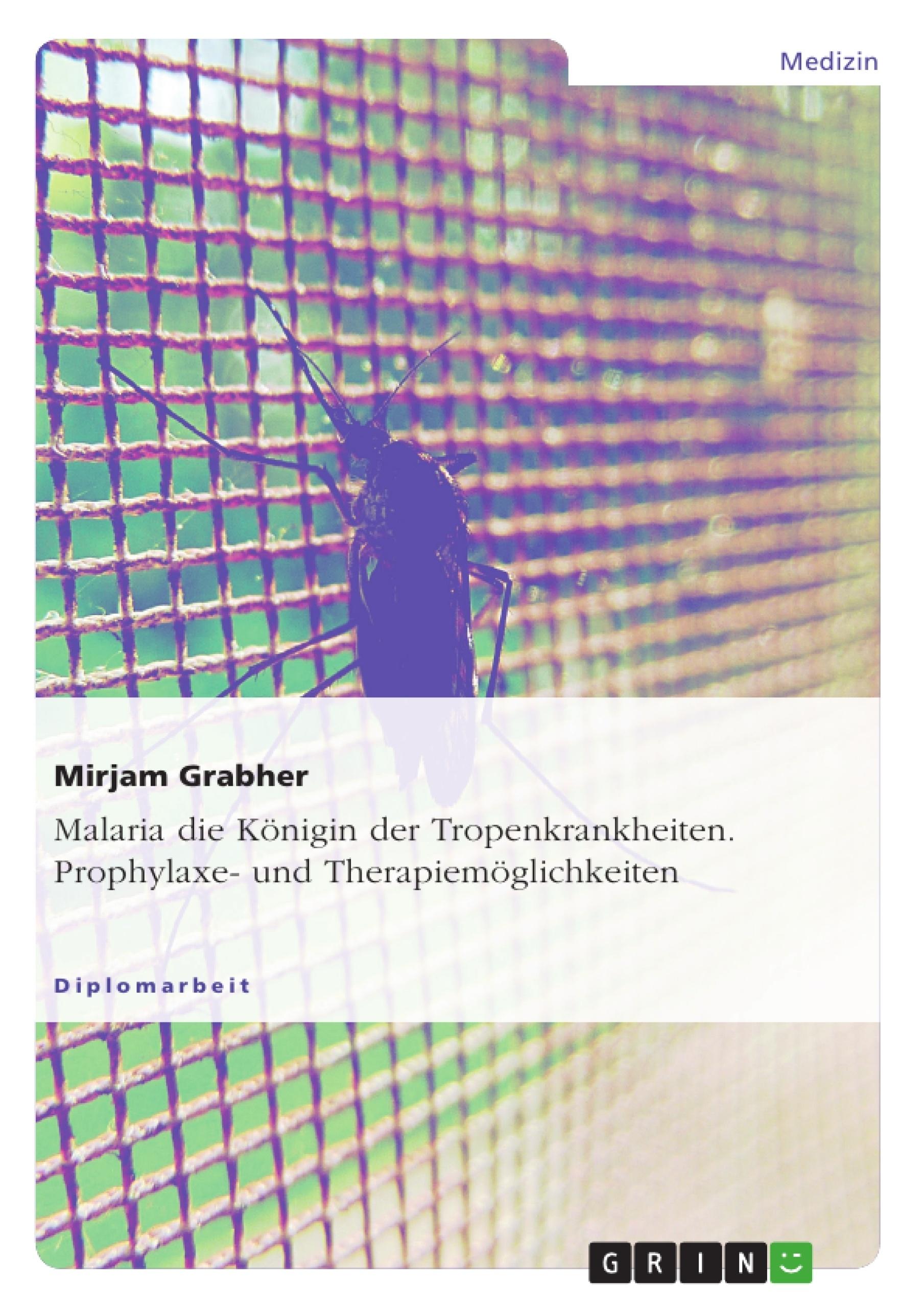 Titel: Malaria die Königin der Tropenkrankheiten. Prophylaxe- und Therapiemöglichkeiten