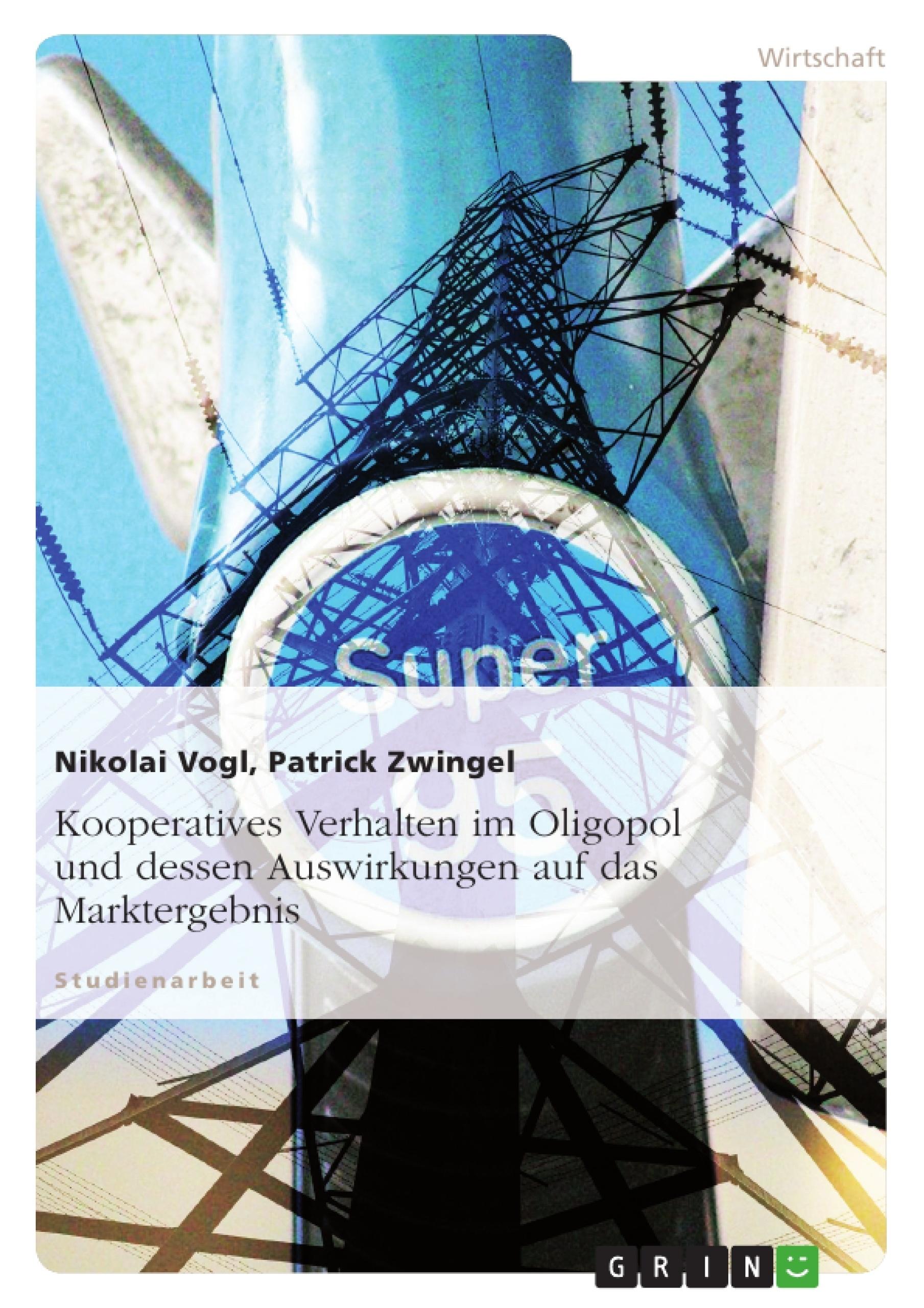 Titel: Kooperatives Verhalten im Oligopol und dessen Auswirkungen auf das Marktergebnis