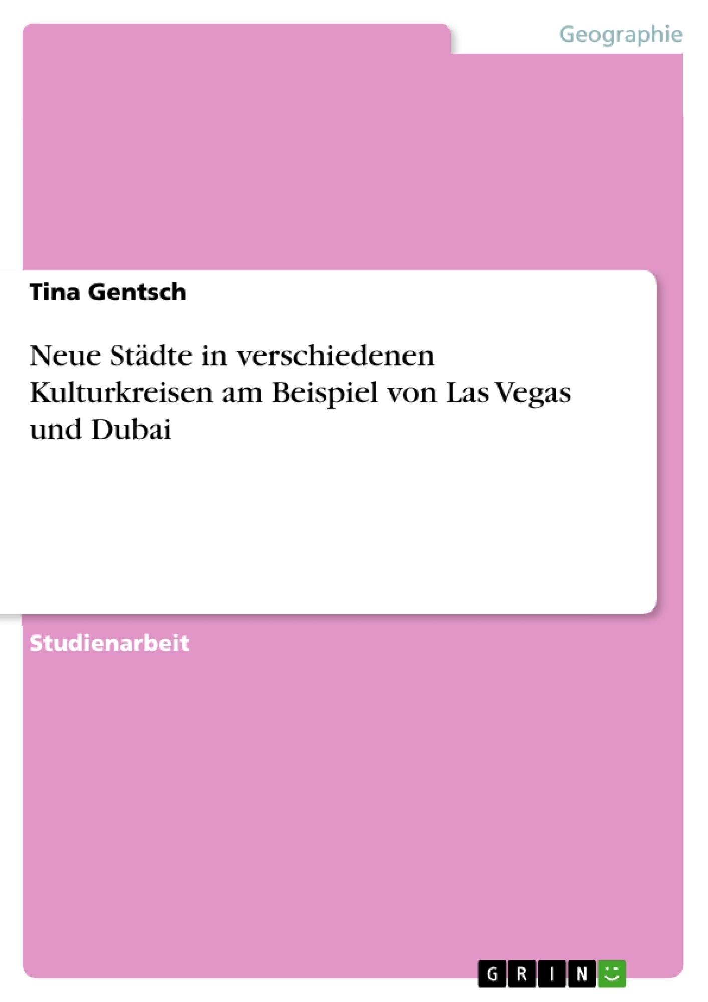 Titel: Neue Städte in verschiedenen Kulturkreisen am Beispiel von Las Vegas und Dubai