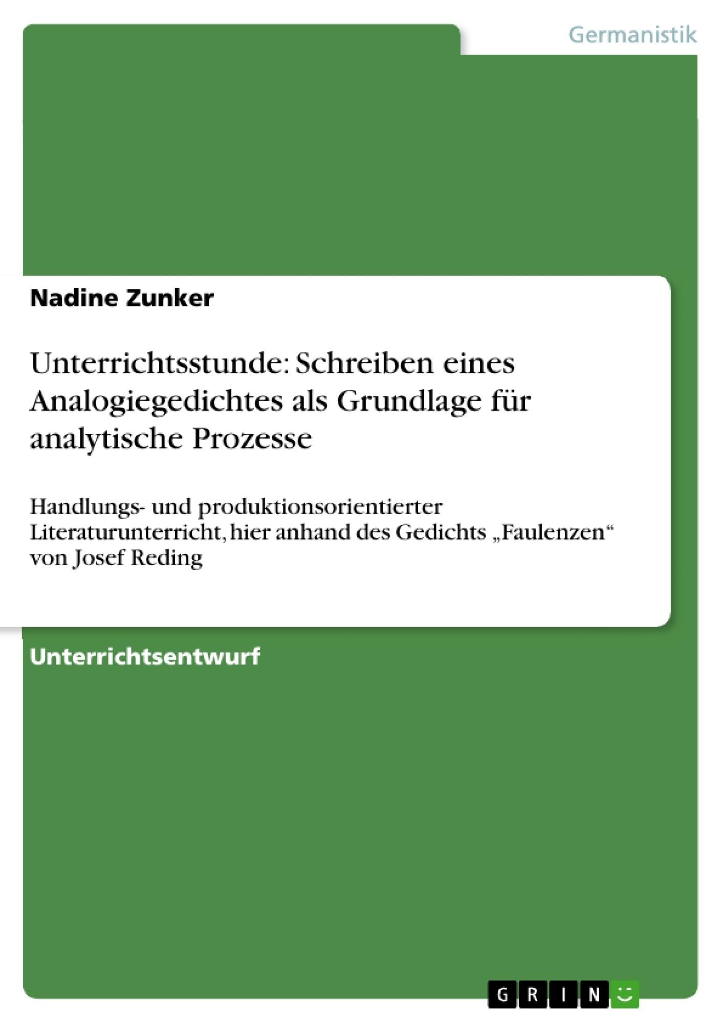 Titel: Unterrichtsstunde: Schreiben eines Analogiegedichtes als Grundlage für analytische Prozesse