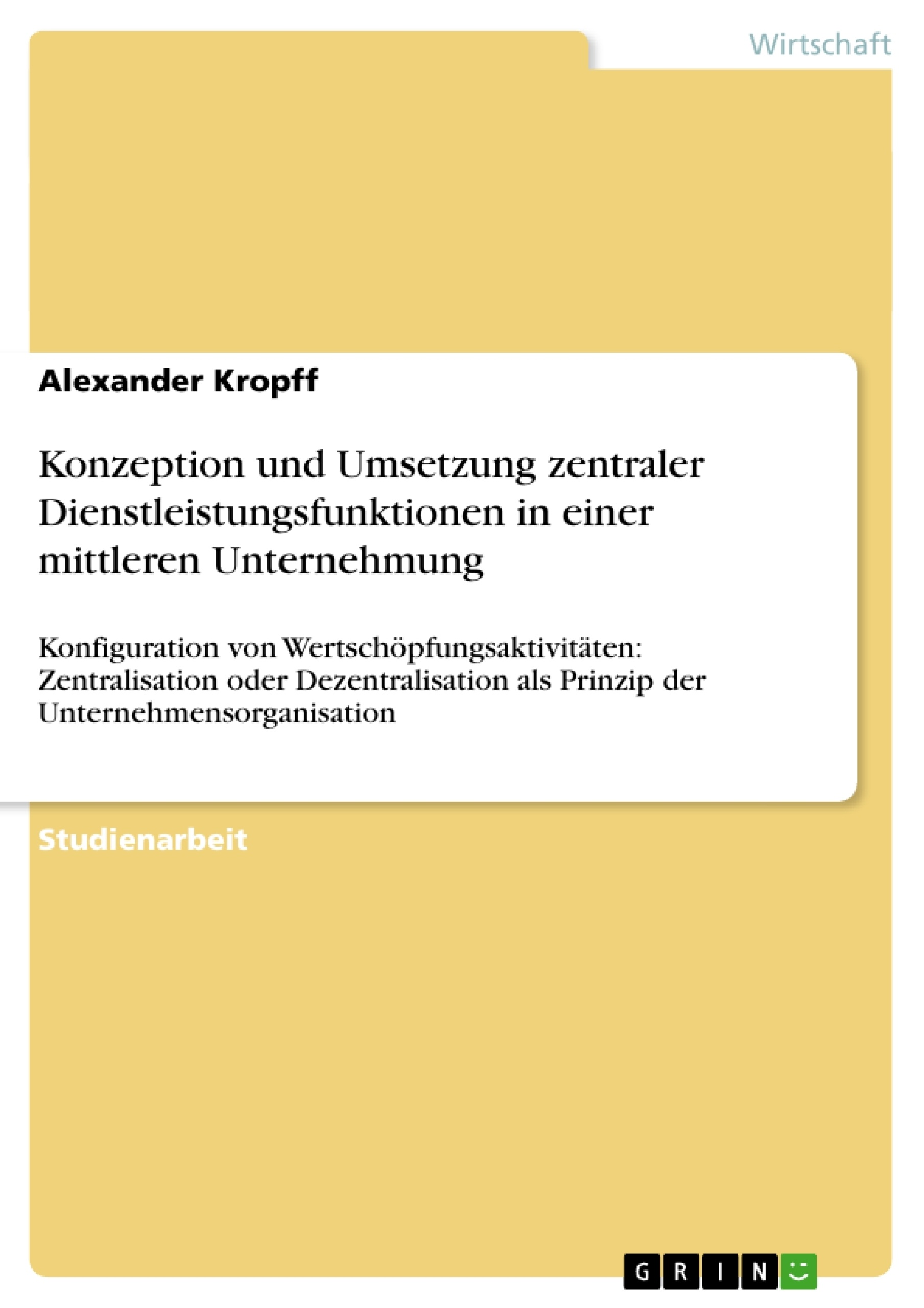 Titel: Konzeption und Umsetzung zentraler Dienstleistungsfunktionen in einer mittleren Unternehmung